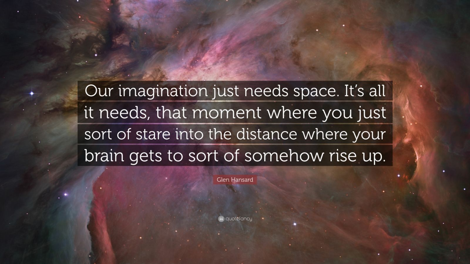 "Glen Hansard Quote: ""Our Imagination Just Needs Space. It"
