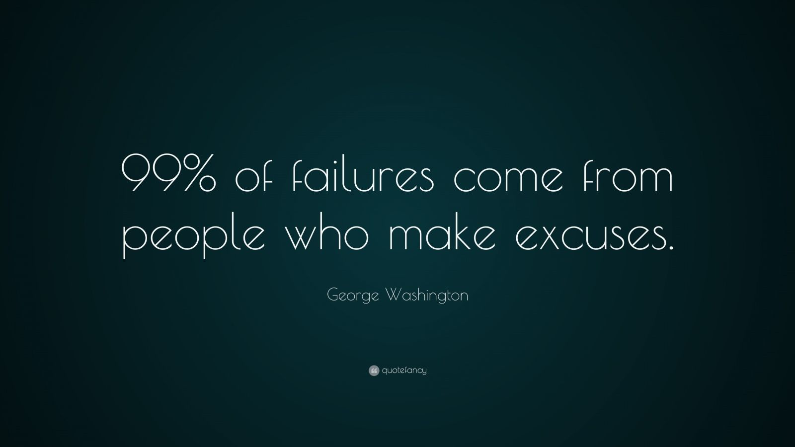 "George Washington Quote: ""99% of failures come from people who make excuses."""