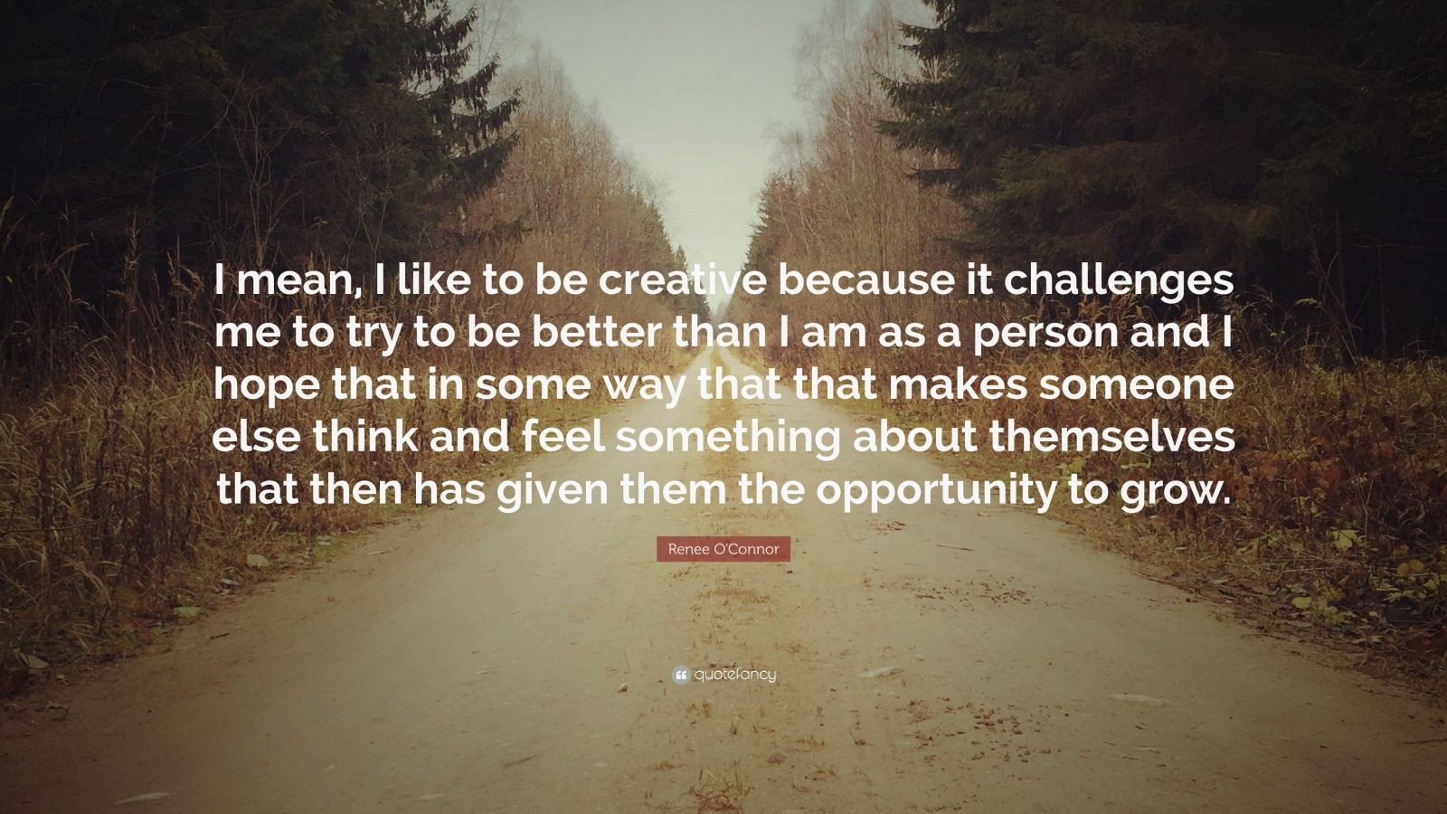 """Renee O'Connor Quote: """"I Mean, I Like To Be Creative"""