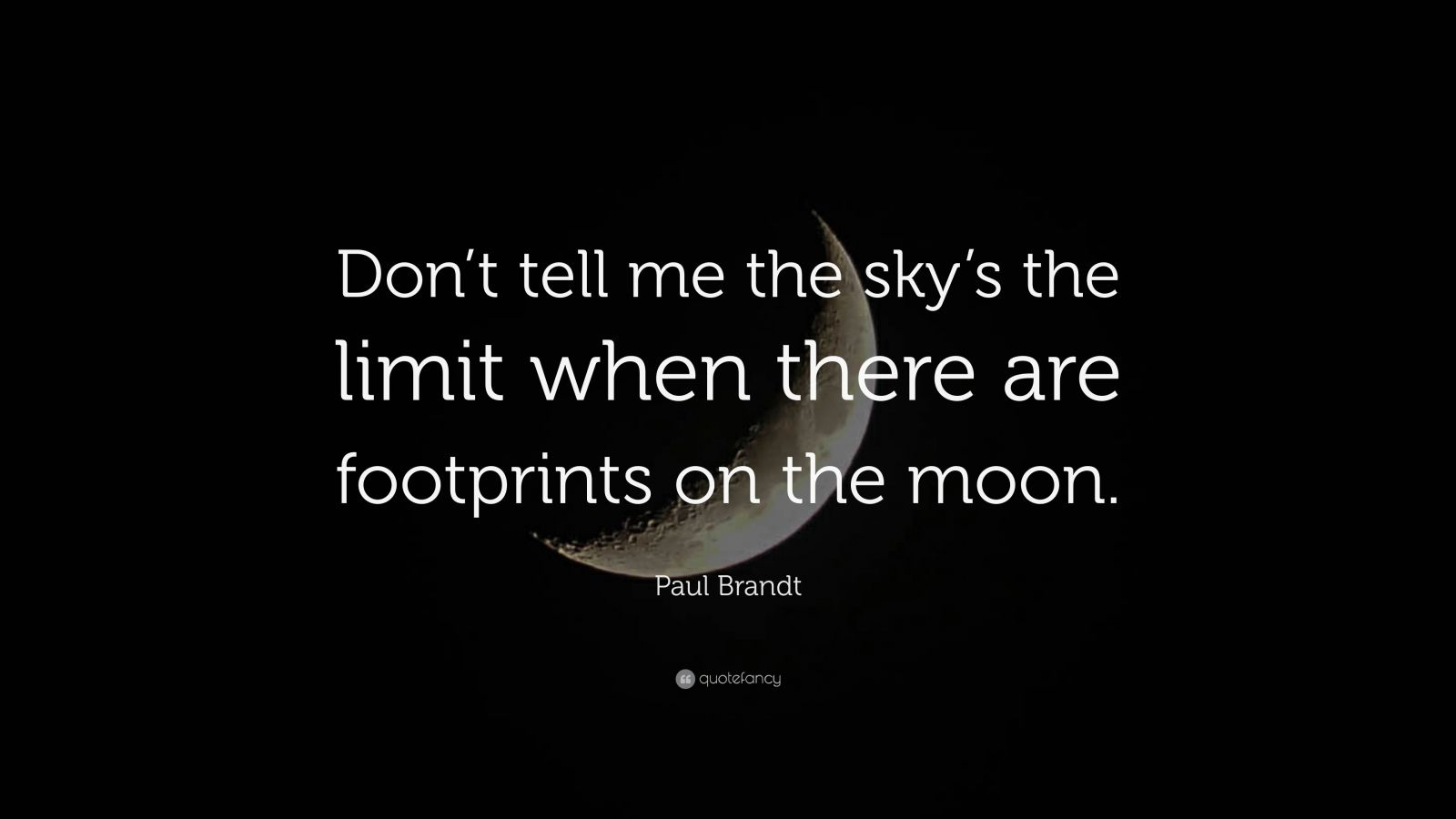 "Paul Brandt Quote: ""Don't tell me the sky's the limit when there are footprints on the moon."""