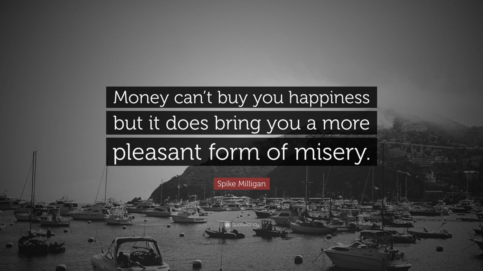 "Money Can T Buy Happiness Quote: Spike Milligan Quote: ""Money Can't Buy You Happiness But"