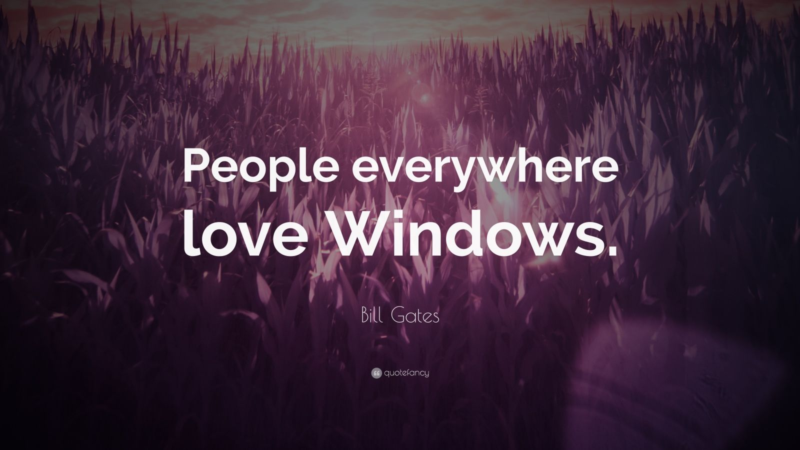 "Bill Gates Quote: ""People everywhere love Windows."""