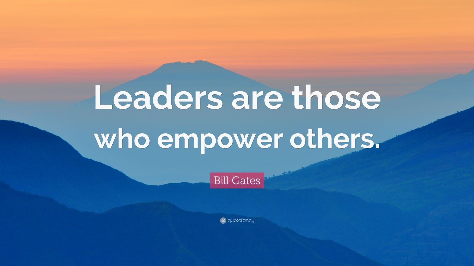 "Bill Gates Quote: ""Leaders are those who empower others."""