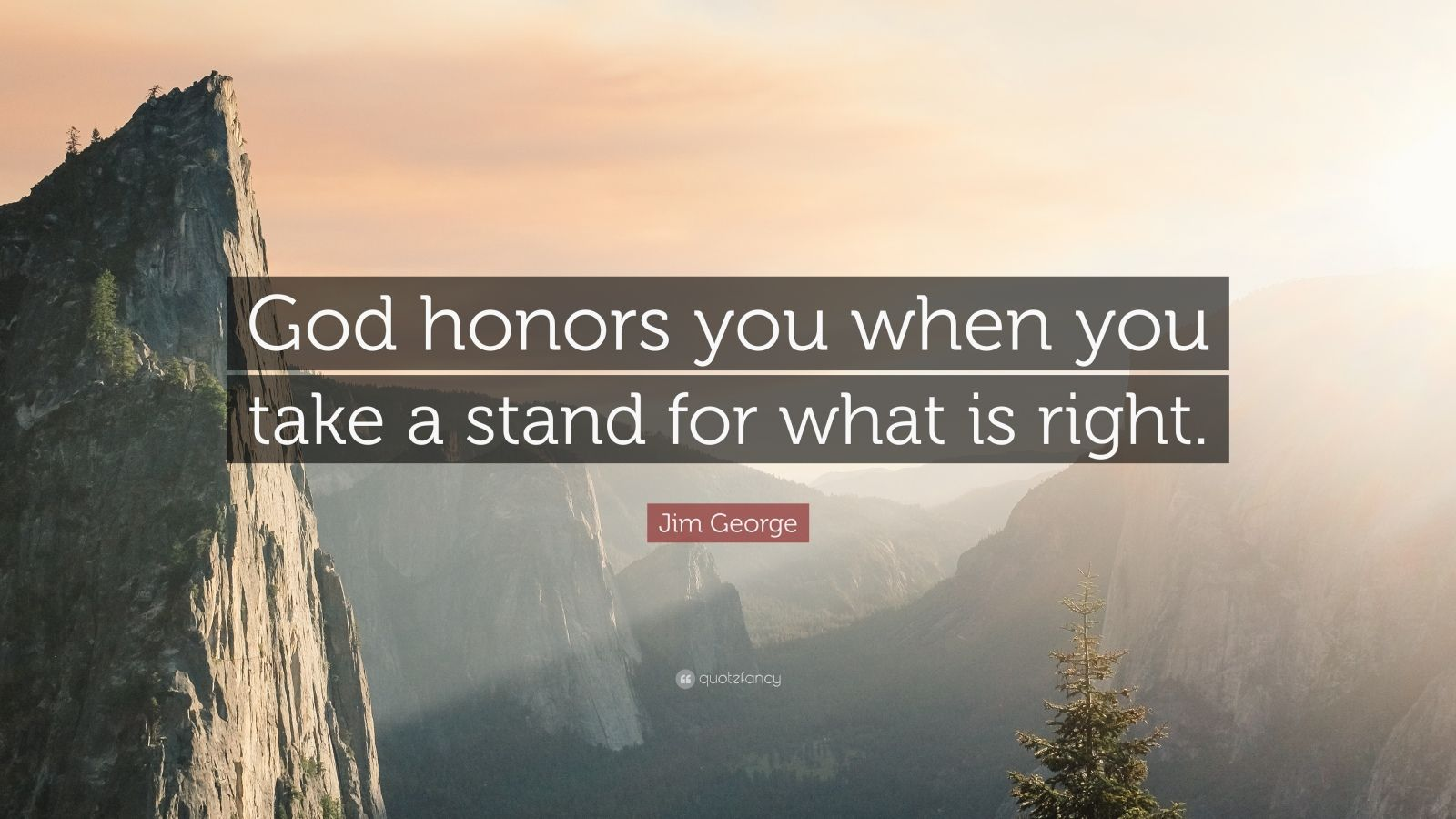 "Jim George Quote: ""God honors you when you take a stand for what is right."""