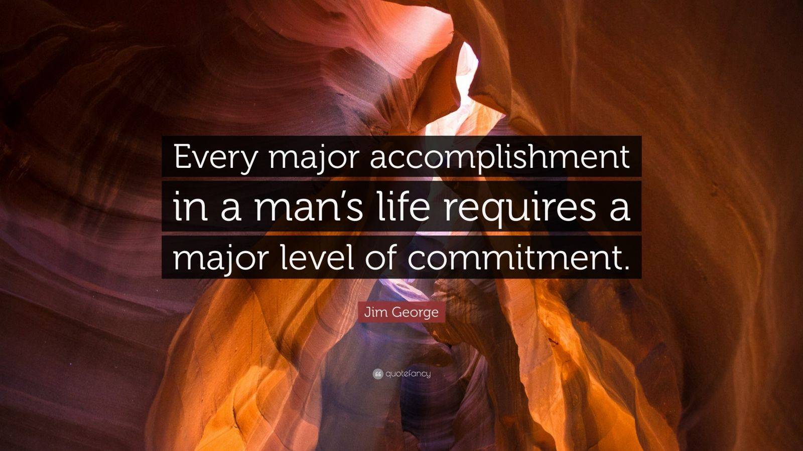"""Jim George Quote: """"Every major accomplishment in a man's life requires a major level of commitment."""""""