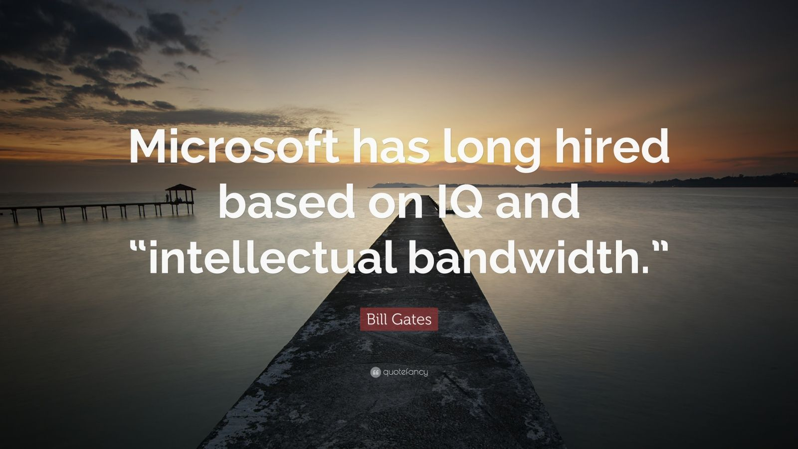 """Bill Gates Quote: """"Microsoft has long hired based on IQ and """"intellectual bandwidth."""""""""""