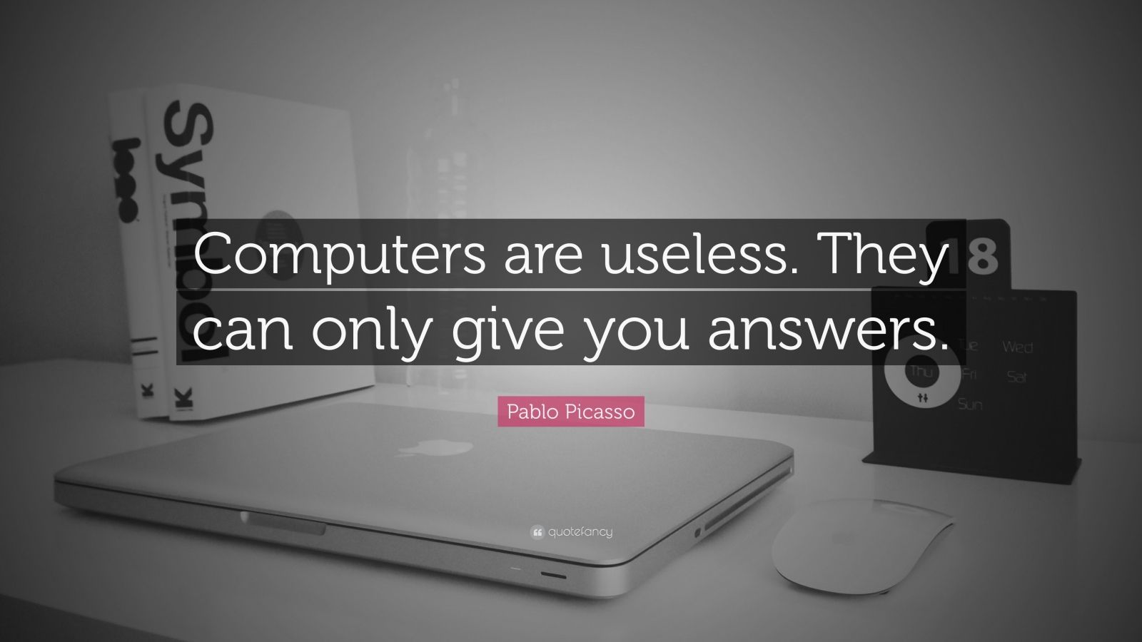 "Pablo Picasso Quote: ""Computers are useless.  They can only give you answers."""