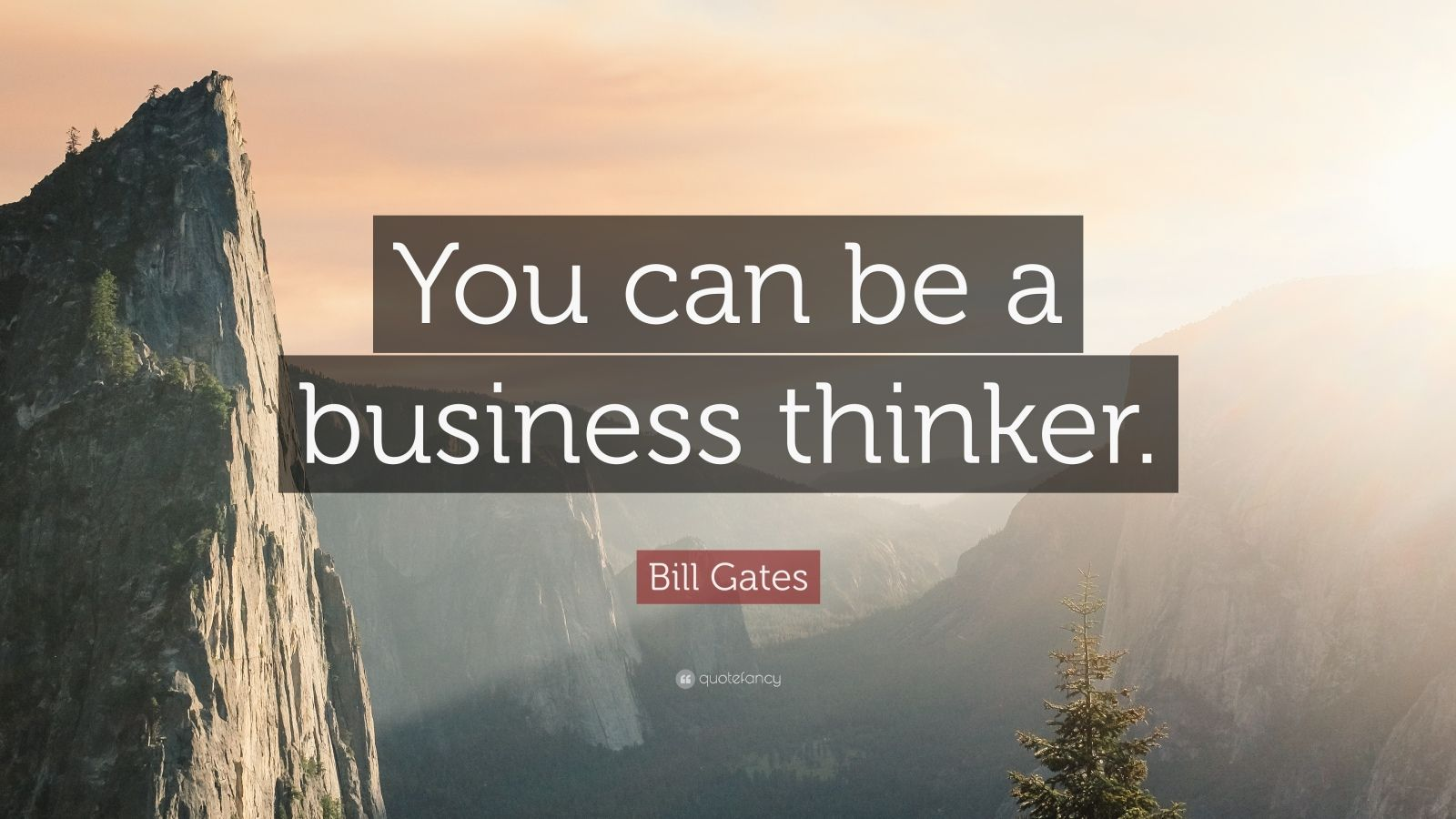"""Bill Gates Quote: """"You can be a business thinker."""""""