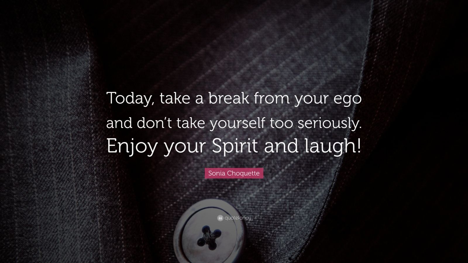 """Sonia Choquette Quote: """"Today, Take A Break From Your Ego"""