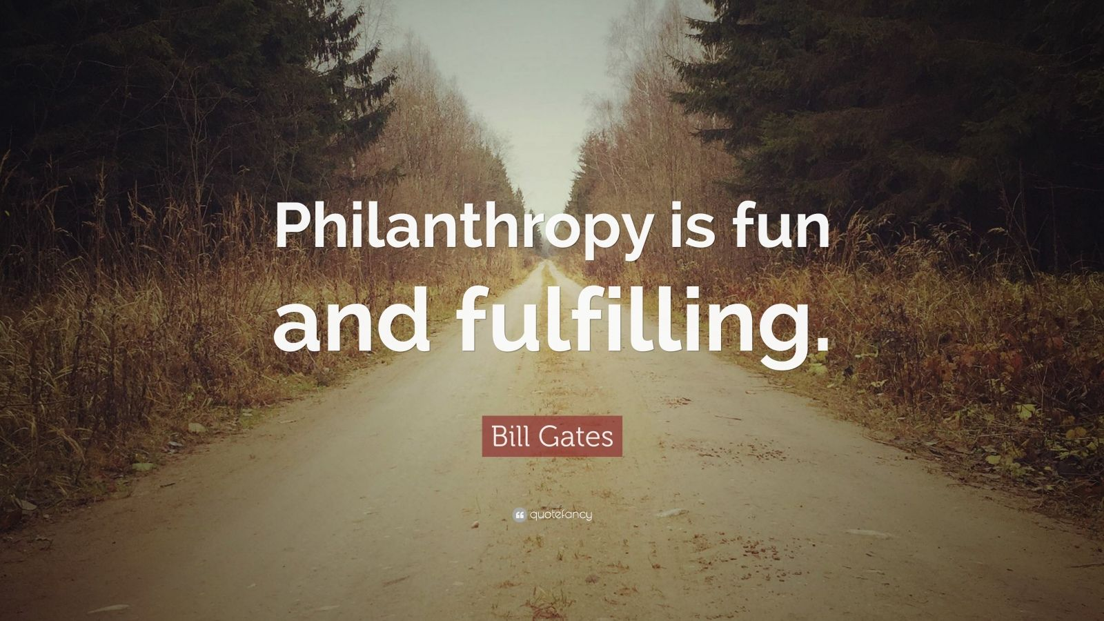 "Bill Gates Quote: ""Philanthropy is fun and fulfilling."""