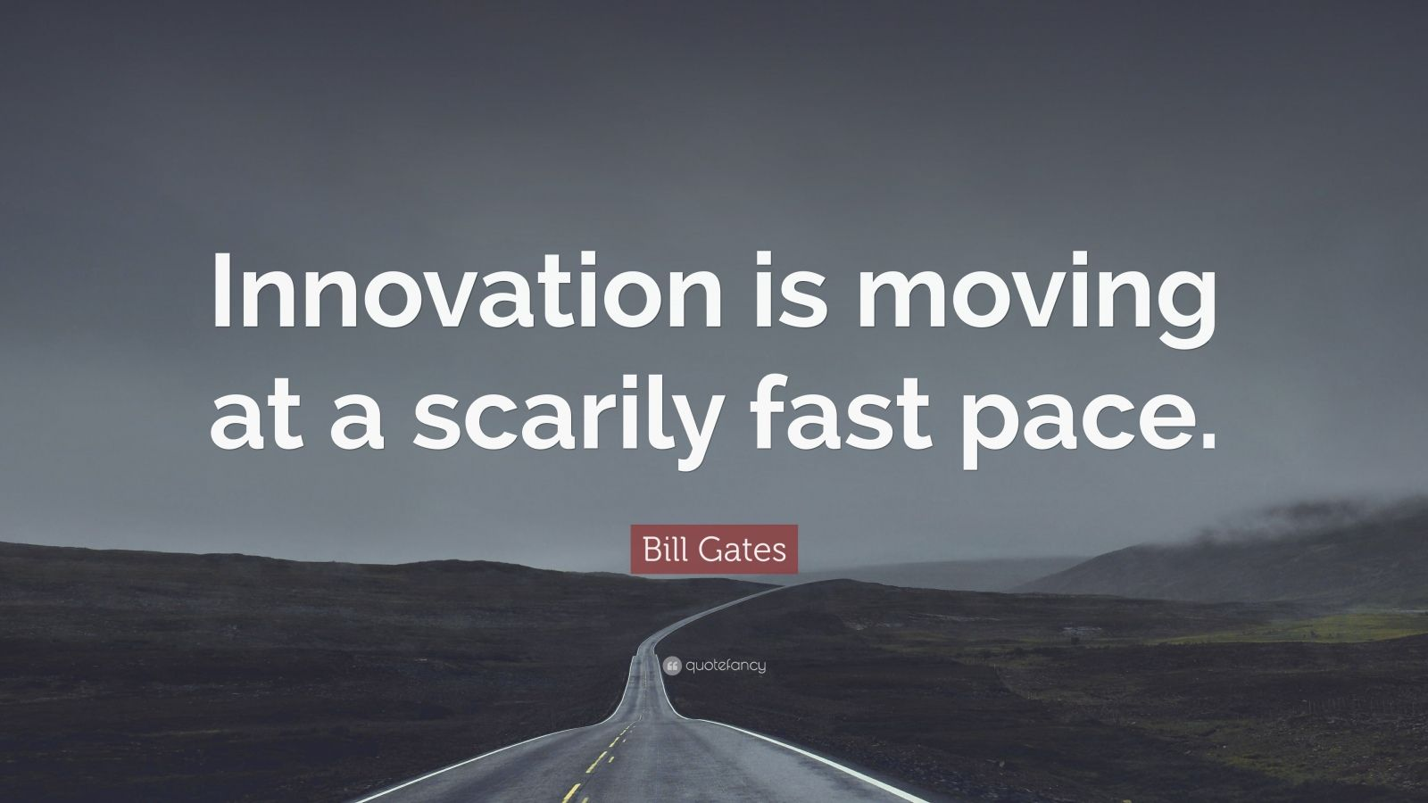 "Bill Gates Quote: ""Innovation is moving at a scarily fast pace."""