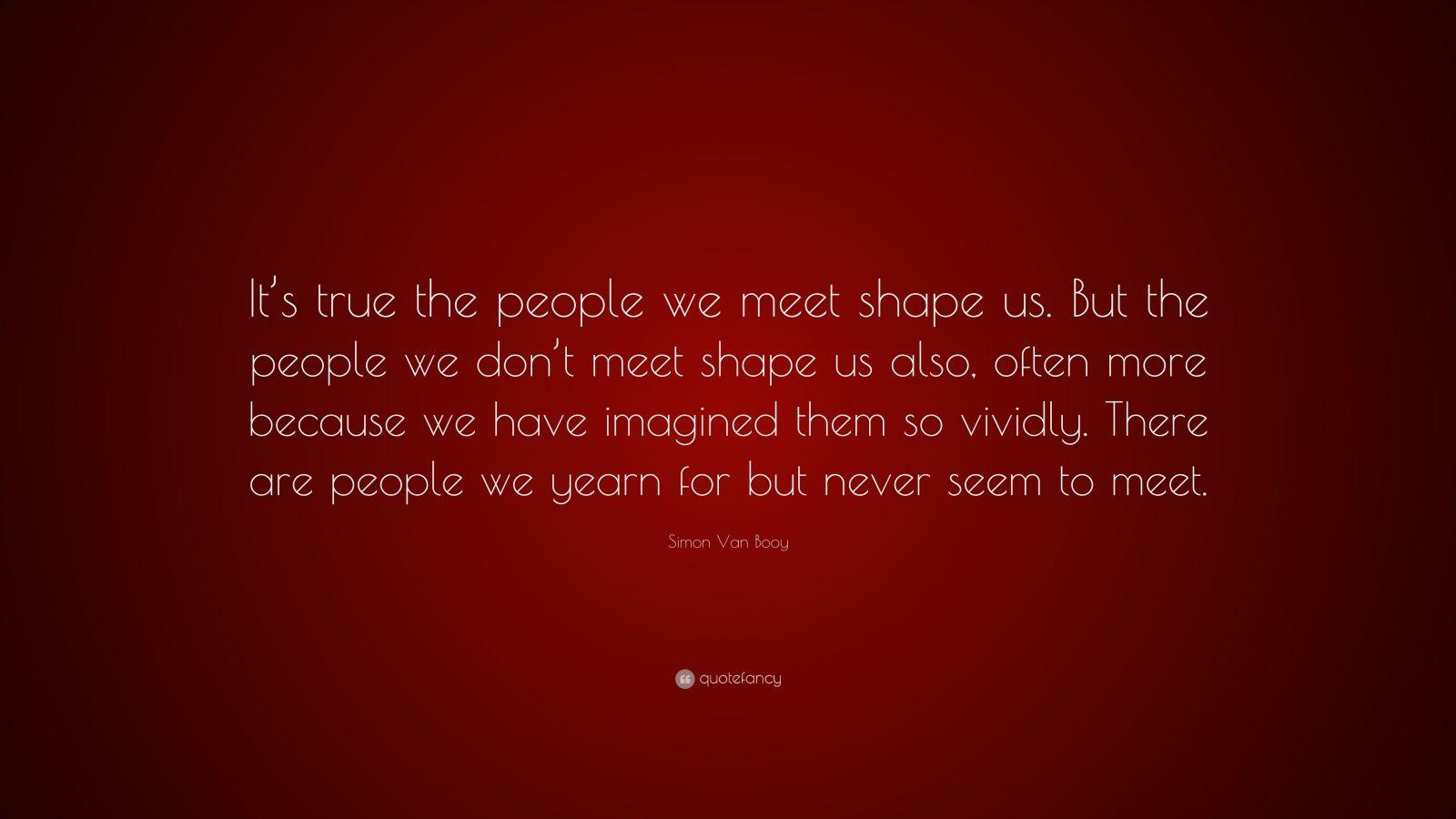 Simon Van Booy Quote It S True The People We Meet Shape border=