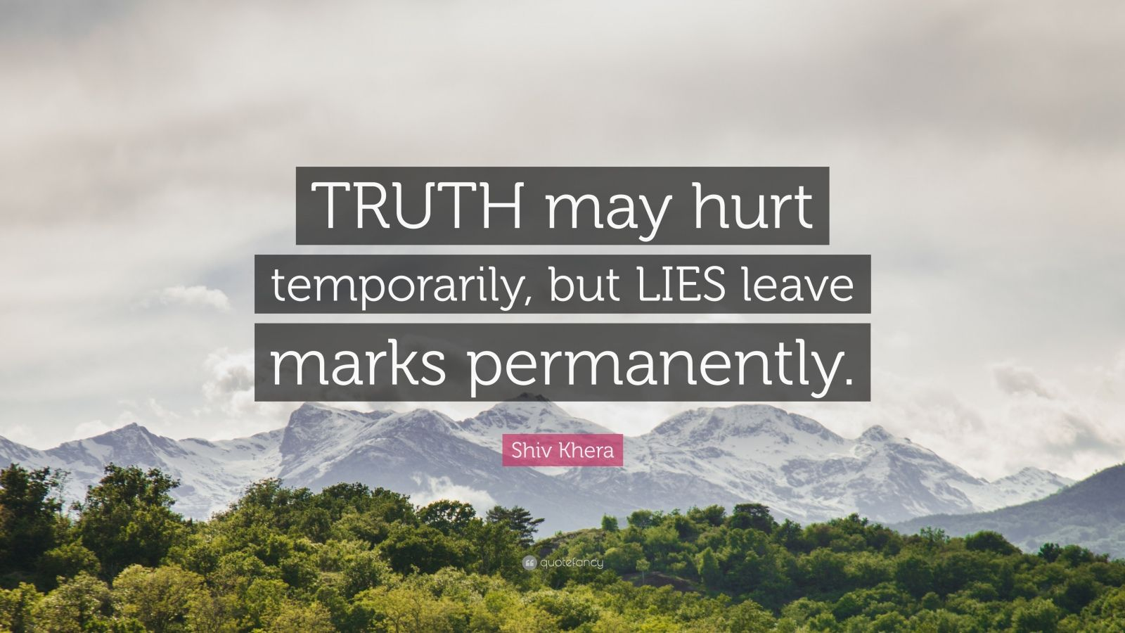 """Shiv Khera Quote: """"TRUTH may hurt temporarily, but LIES leave marks permanently."""""""