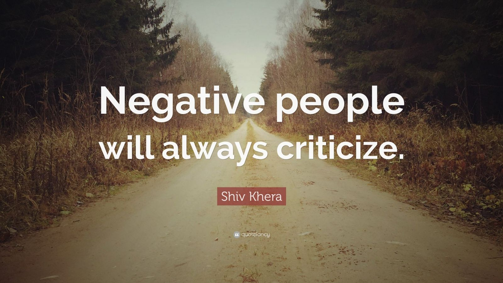 "Shiv Khera Quote: ""Negative people will always criticize."""