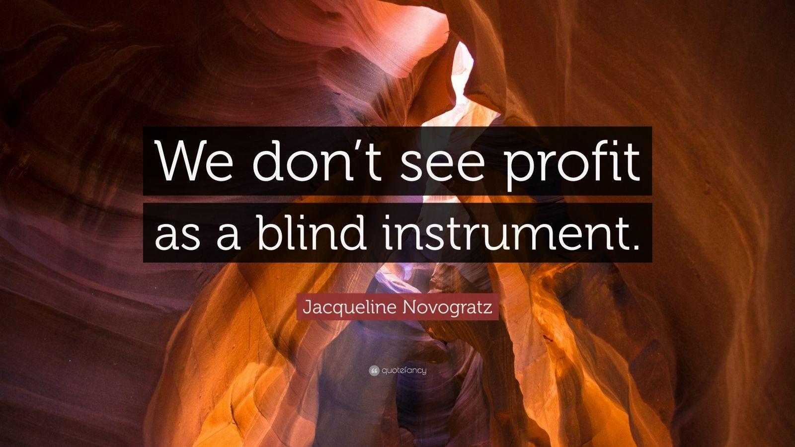"""Jacqueline Novogratz Quote: """"We don't see profit as a blind instrument."""""""