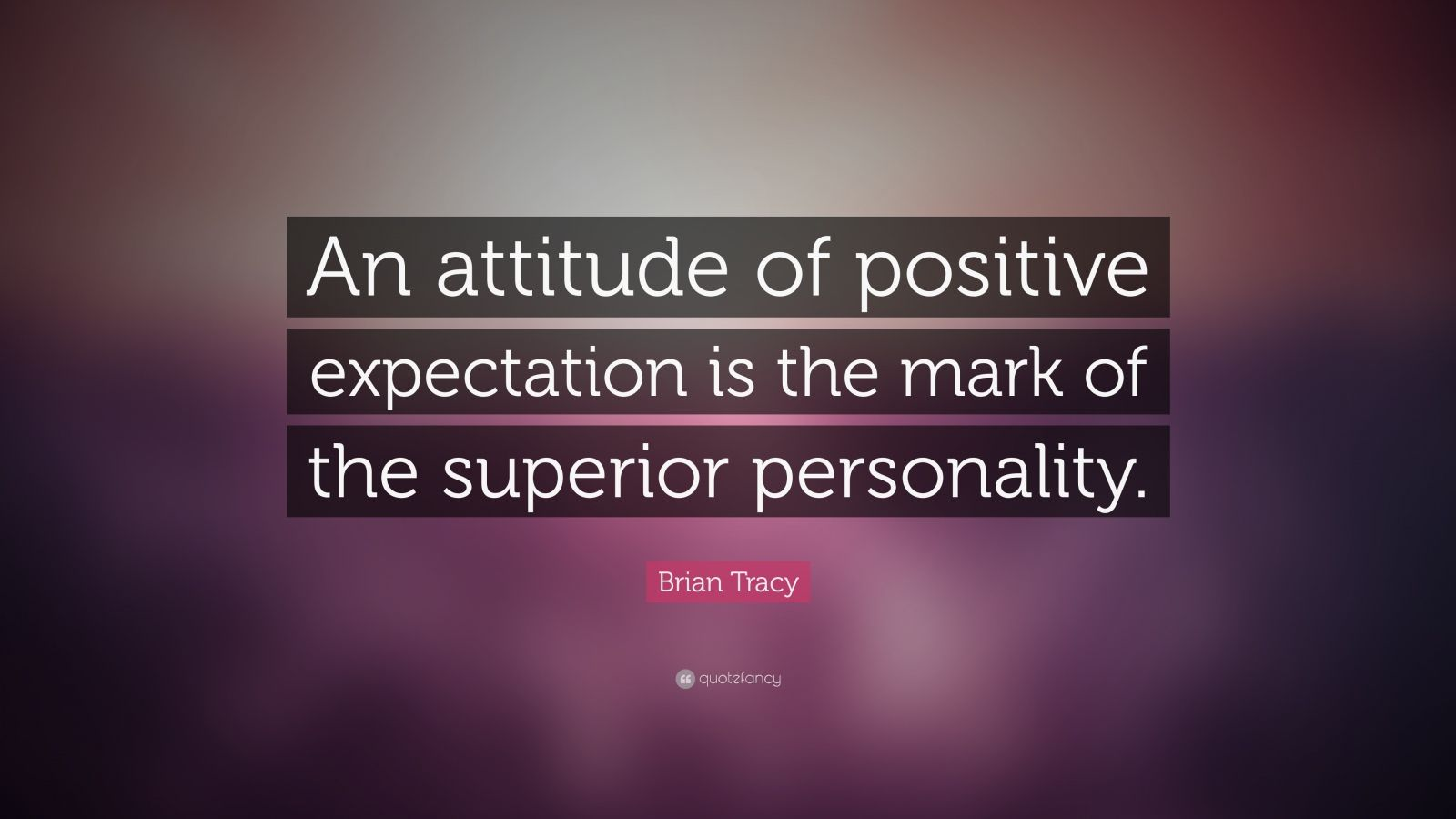 """Positive Quotes: Brian Tracy Quote: """"An Attitude Of Positive Expectation Is"""