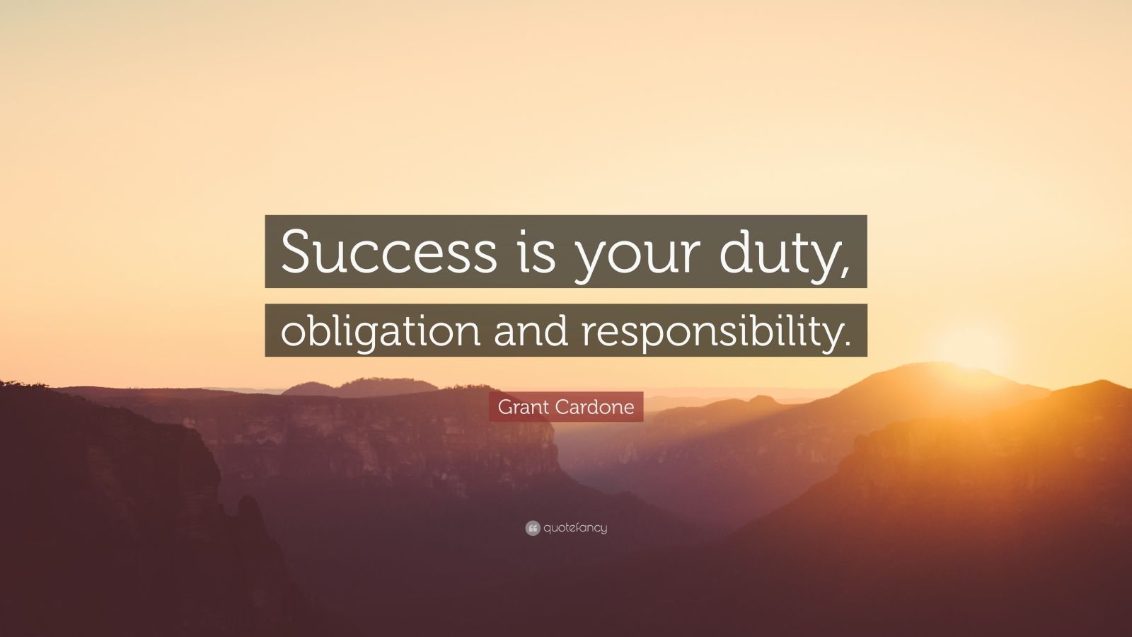 "Grant Cardone Quote: ""Success is your duty, obligation and responsibility."""