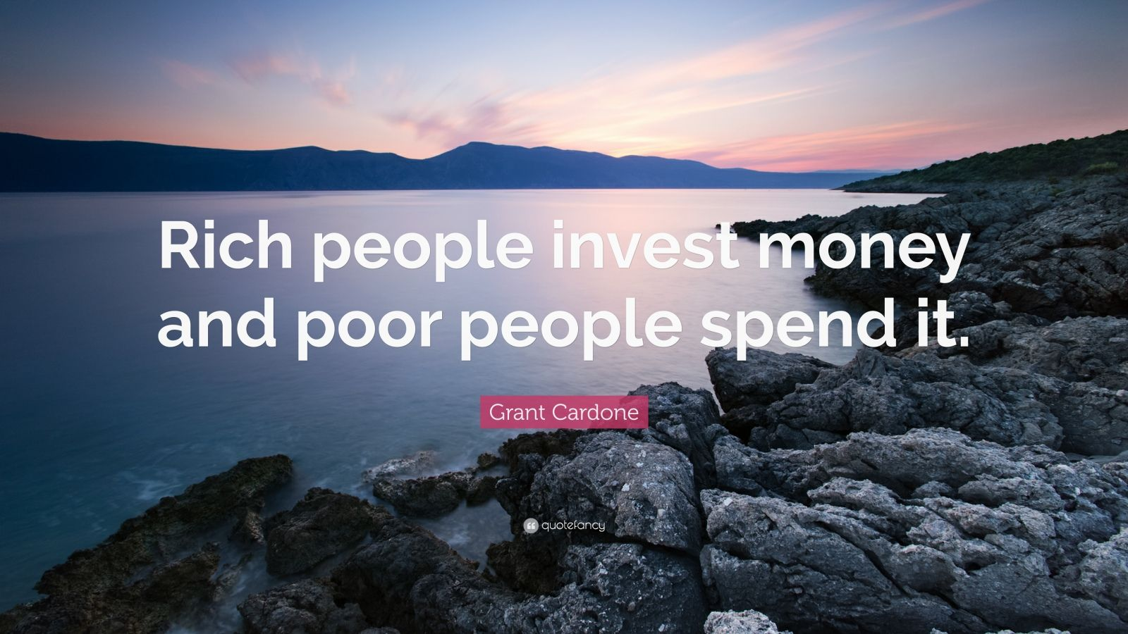 "Grant Cardone Quote: ""Rich people invest money and poor people spend it."""