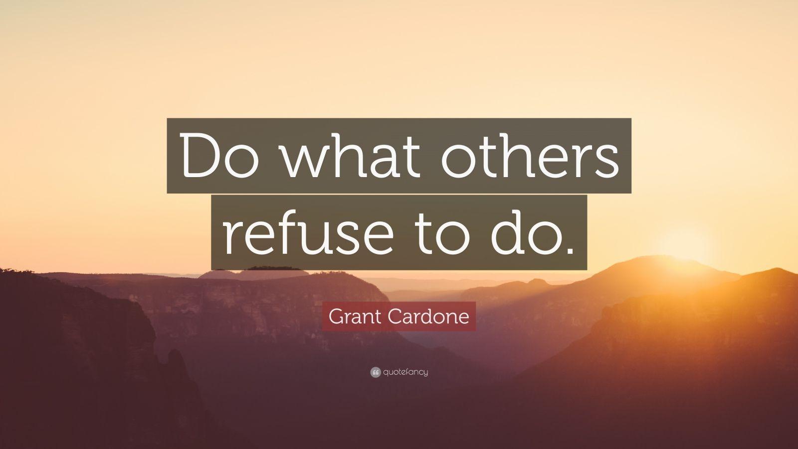 """Grant Cardone Quote: """"Do what others refuse to do."""""""