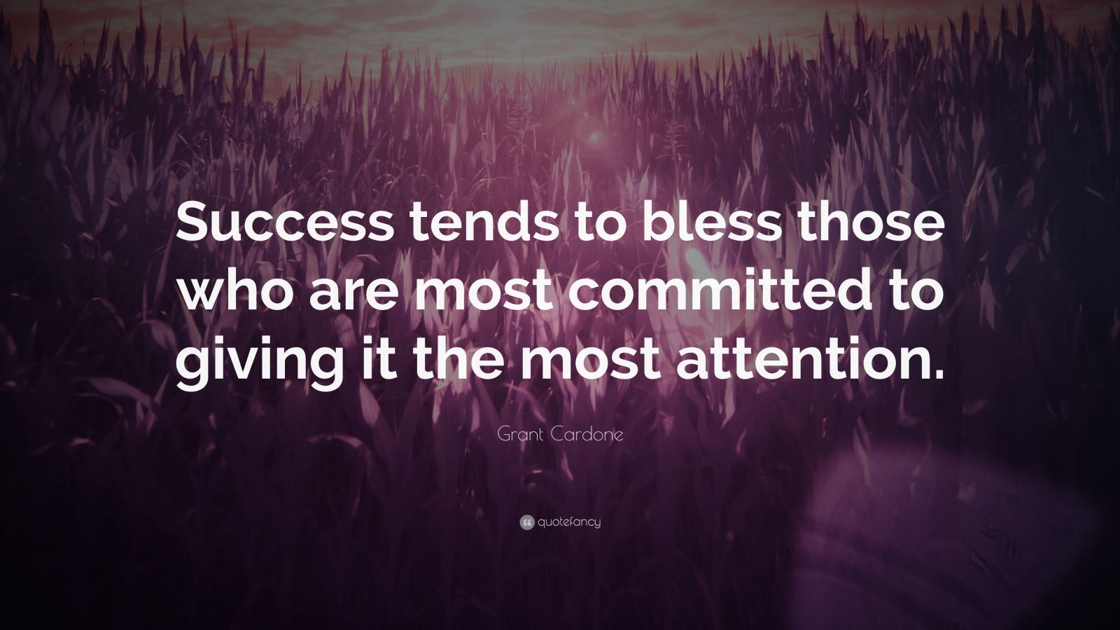"""Grant Cardone Quote: """"Success tends to bless those who are most committed to giving it the most attention."""""""