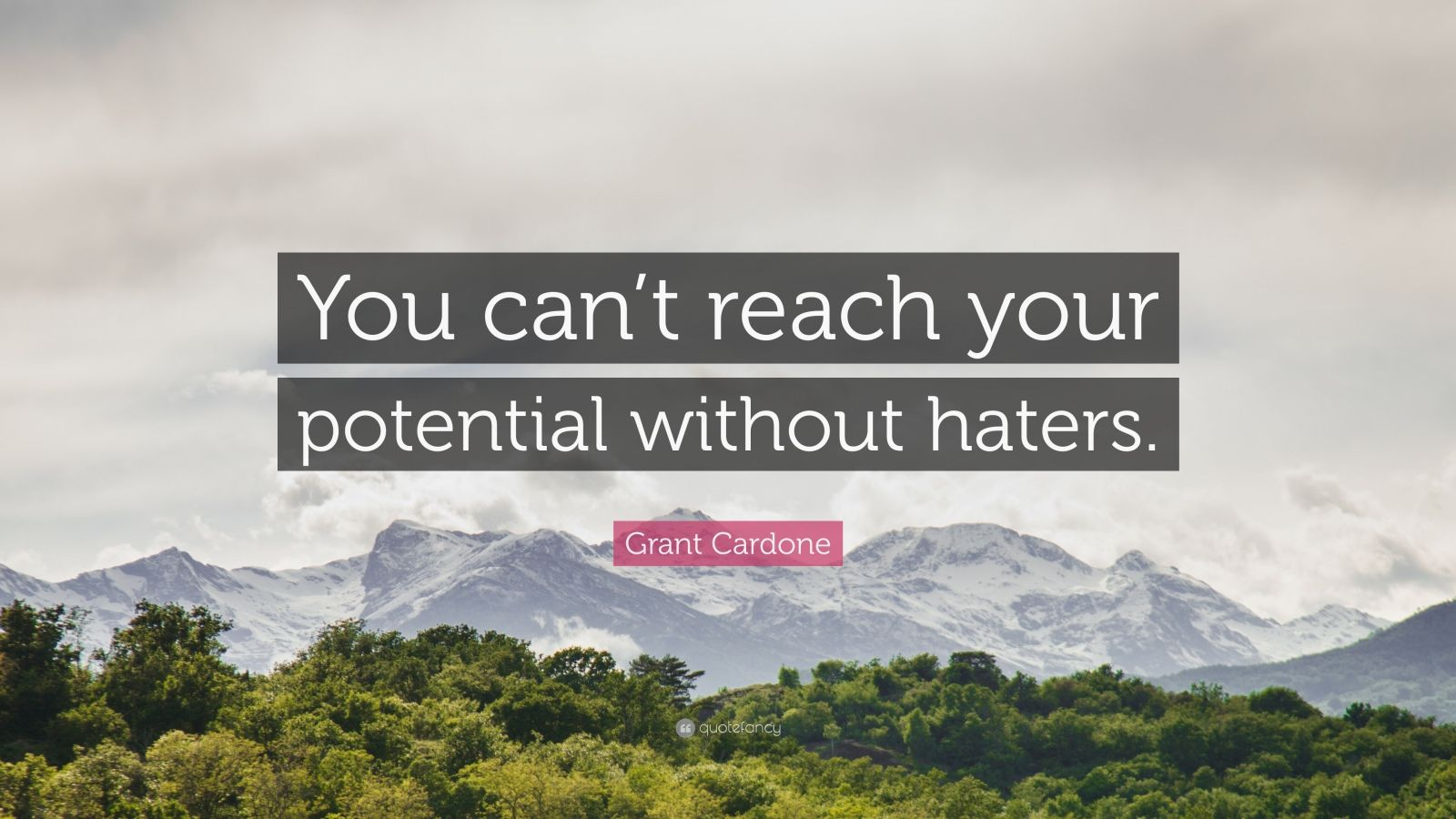"""Grant Cardone Quote: """"You can't reach your potential without haters."""""""