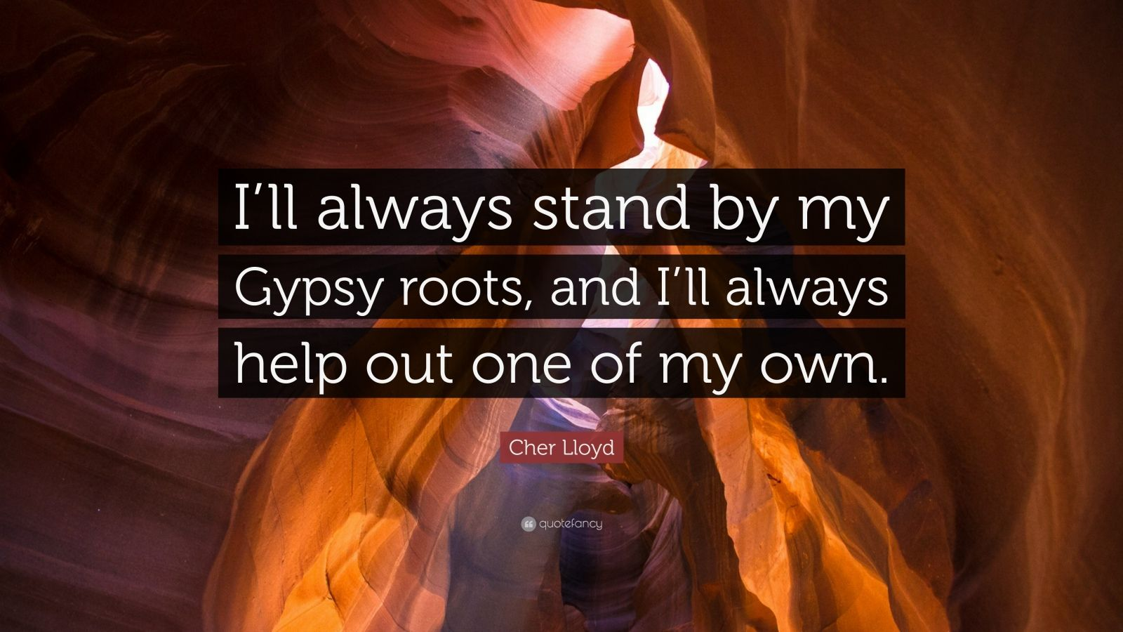 """Gypsy Quotes About Life: Cher Lloyd Quote: """"I'll Always Stand By My Gypsy Roots"""