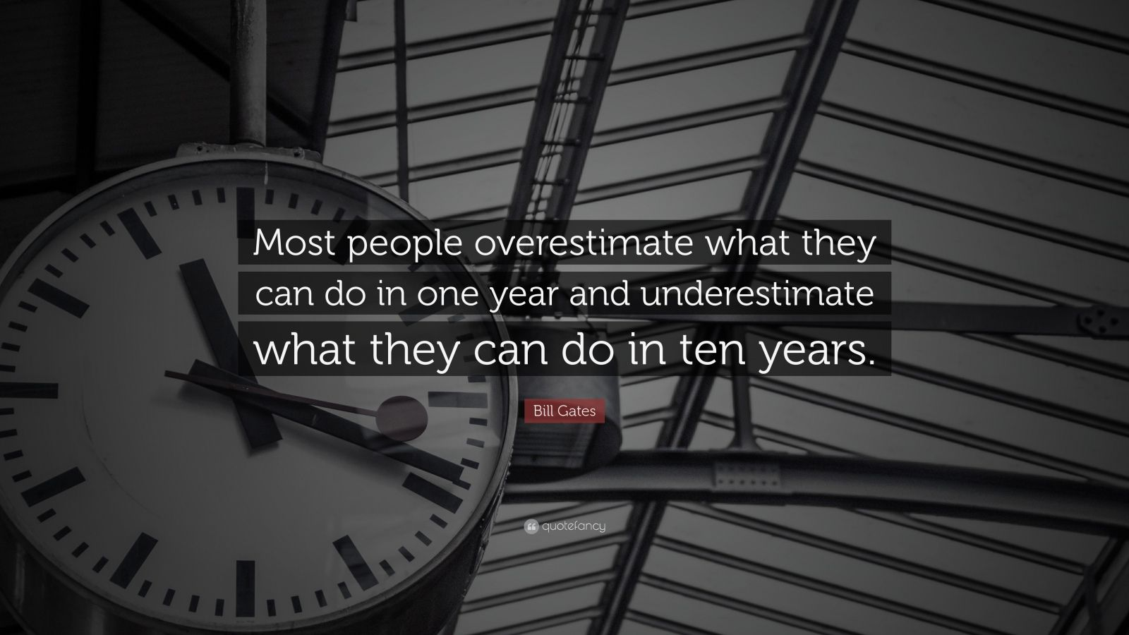 "Bill Gates Quote: ""Most people overestimate what they can do in one year and underestimate what they can do in ten years."""