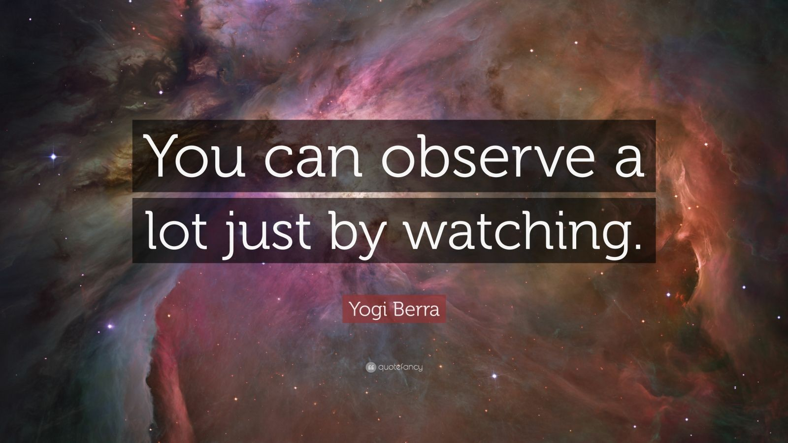 """Yogi Berra Quote: """"You can observe a lot just by watching."""""""