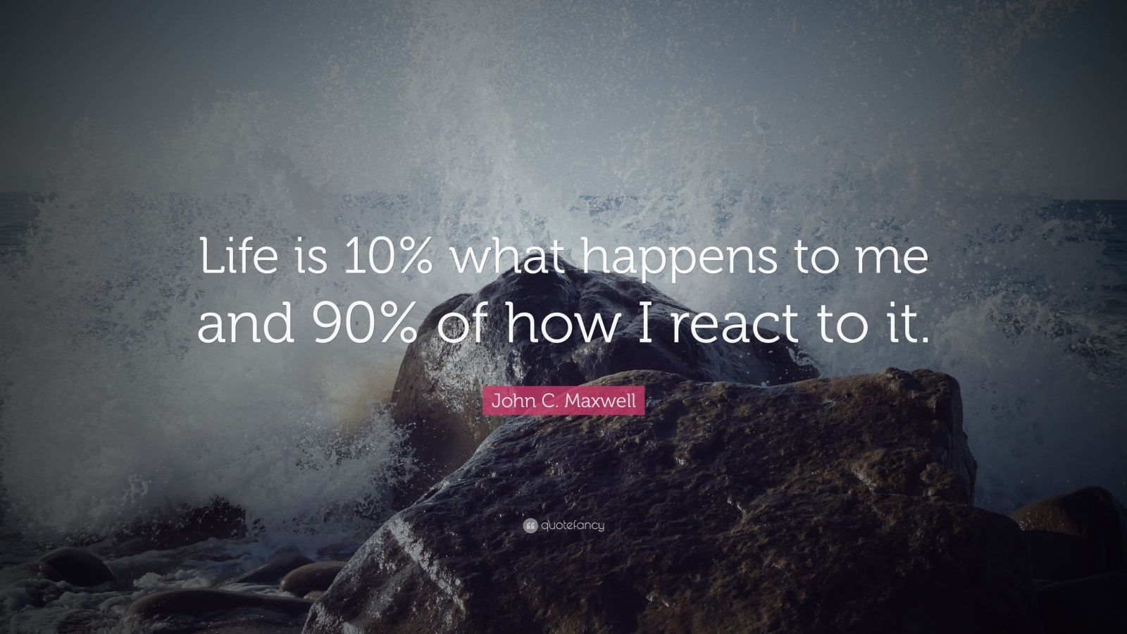 "John C. Maxwell Quote: ""Life is 10% what happens to me and 90% of how I react to it."""