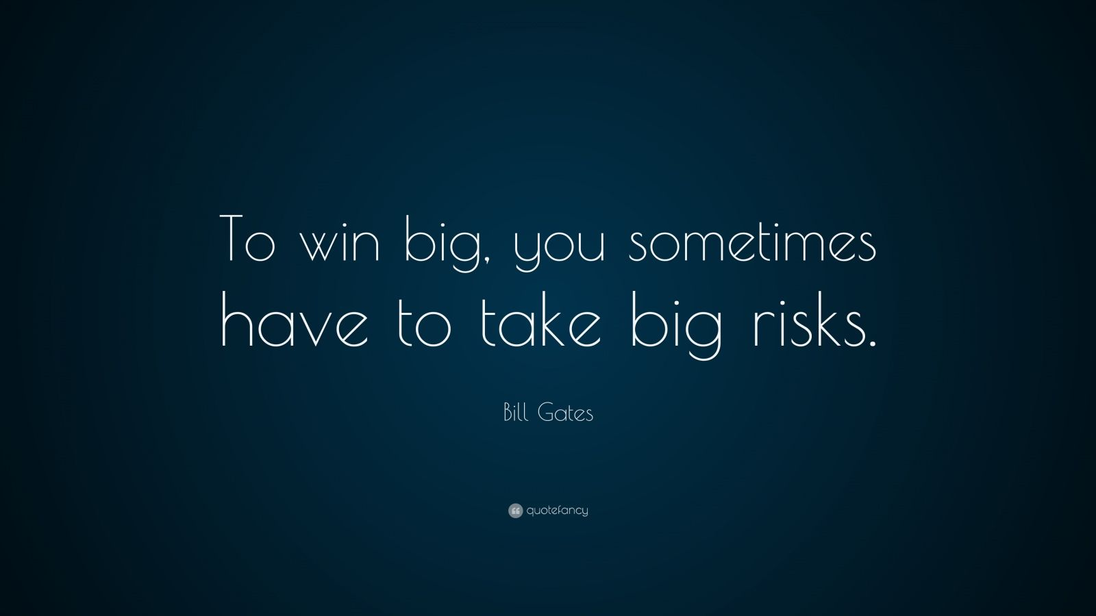 "Bill Gates Quote: ""To win big, you sometimes have to take big risks."""