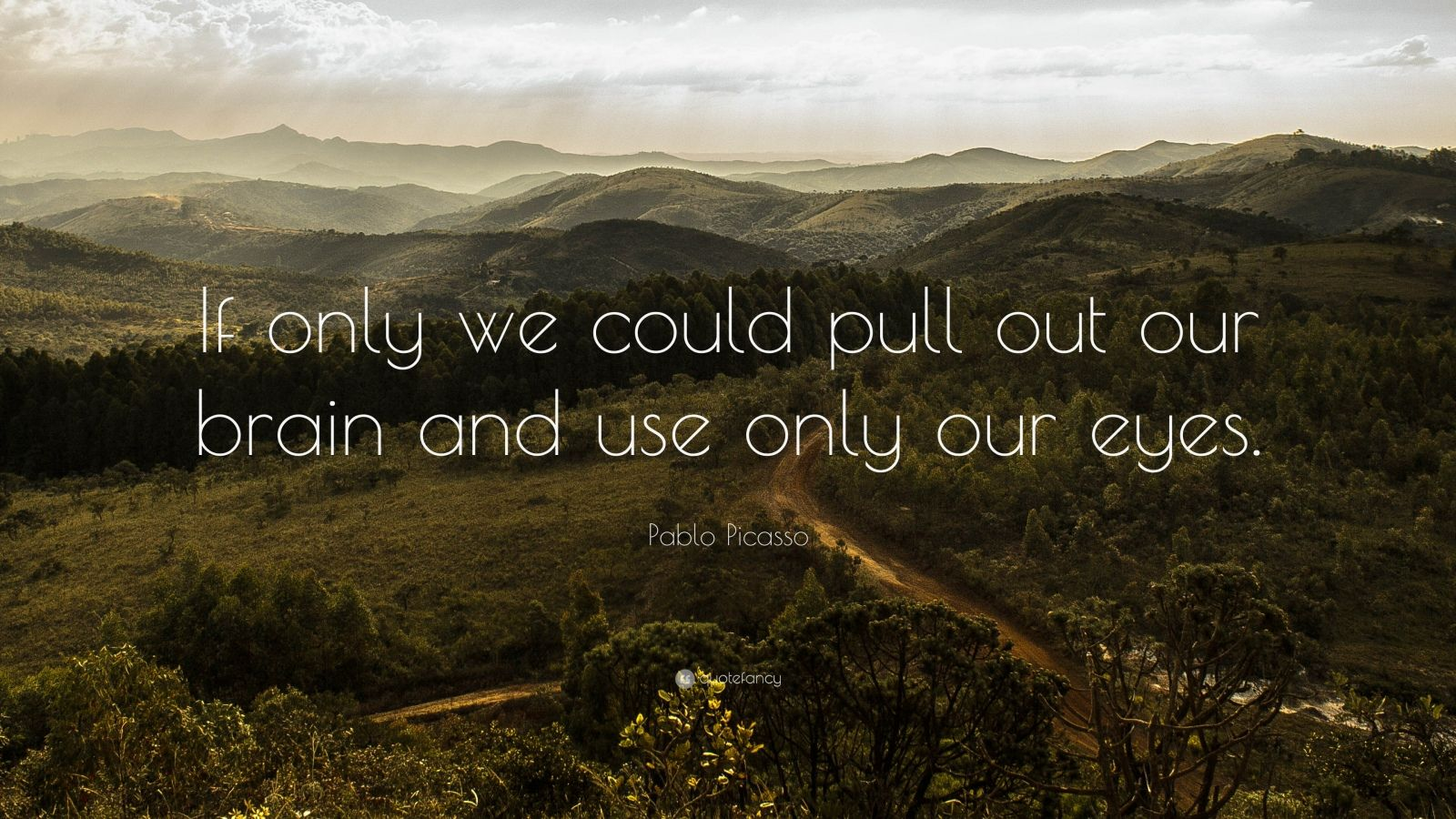 """Pablo Picasso Quote: """"If only we could pull out our brain and use only our eyes."""""""