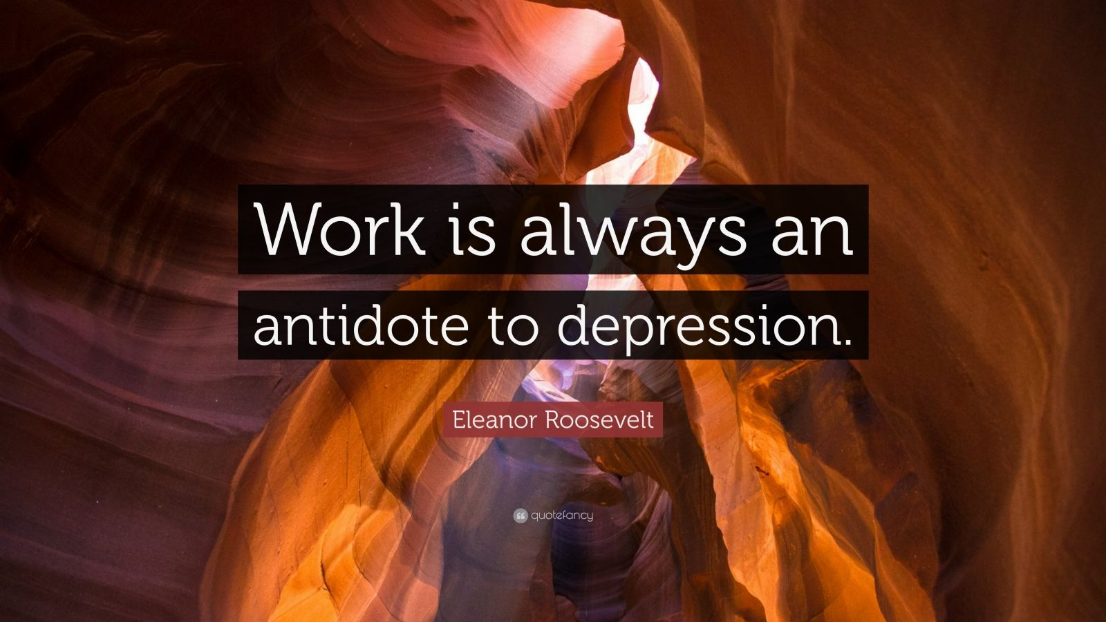 "Eleanor Roosevelt Quote: ""Work is always an antidote to depression."""