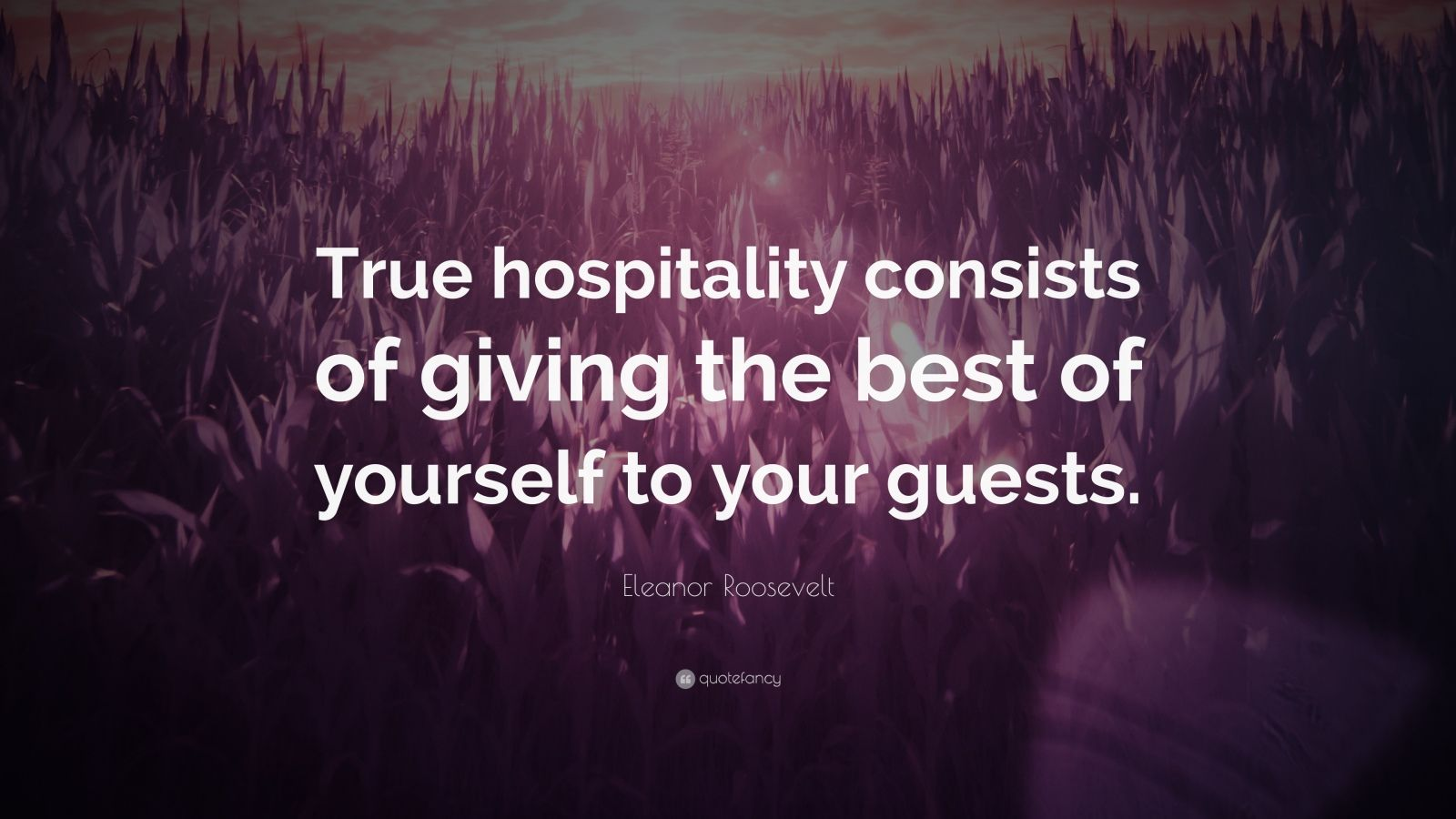Eleanor Roosevelt Quote True Hospitality Consists Of Giving The