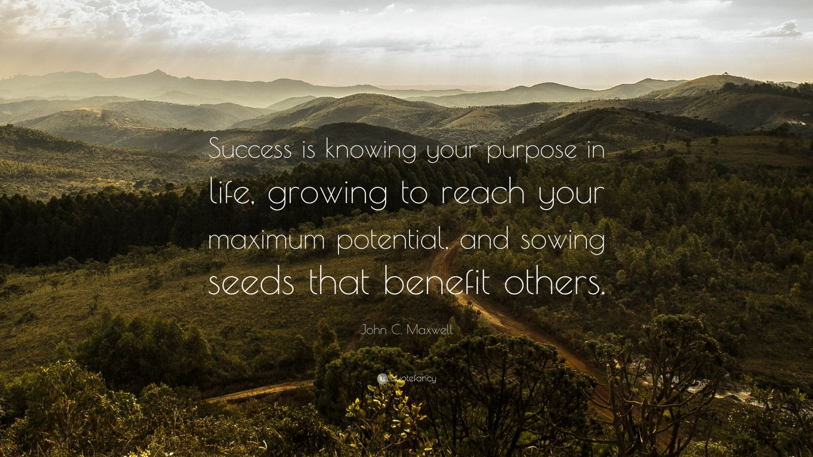 "John C. Maxwell Quote: ""Success is knowing your purpose in life, growing to reach your maximum potential, and sowing seeds that benefit others."""