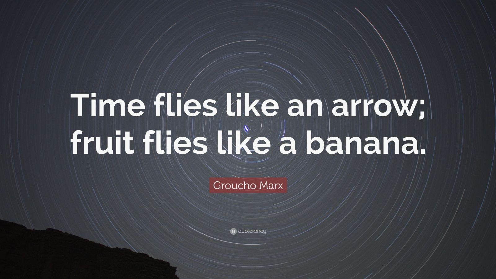 "Humor Quotes: ""Time flies like an arrow; fruit flies like a banana."" — Groucho Marx"