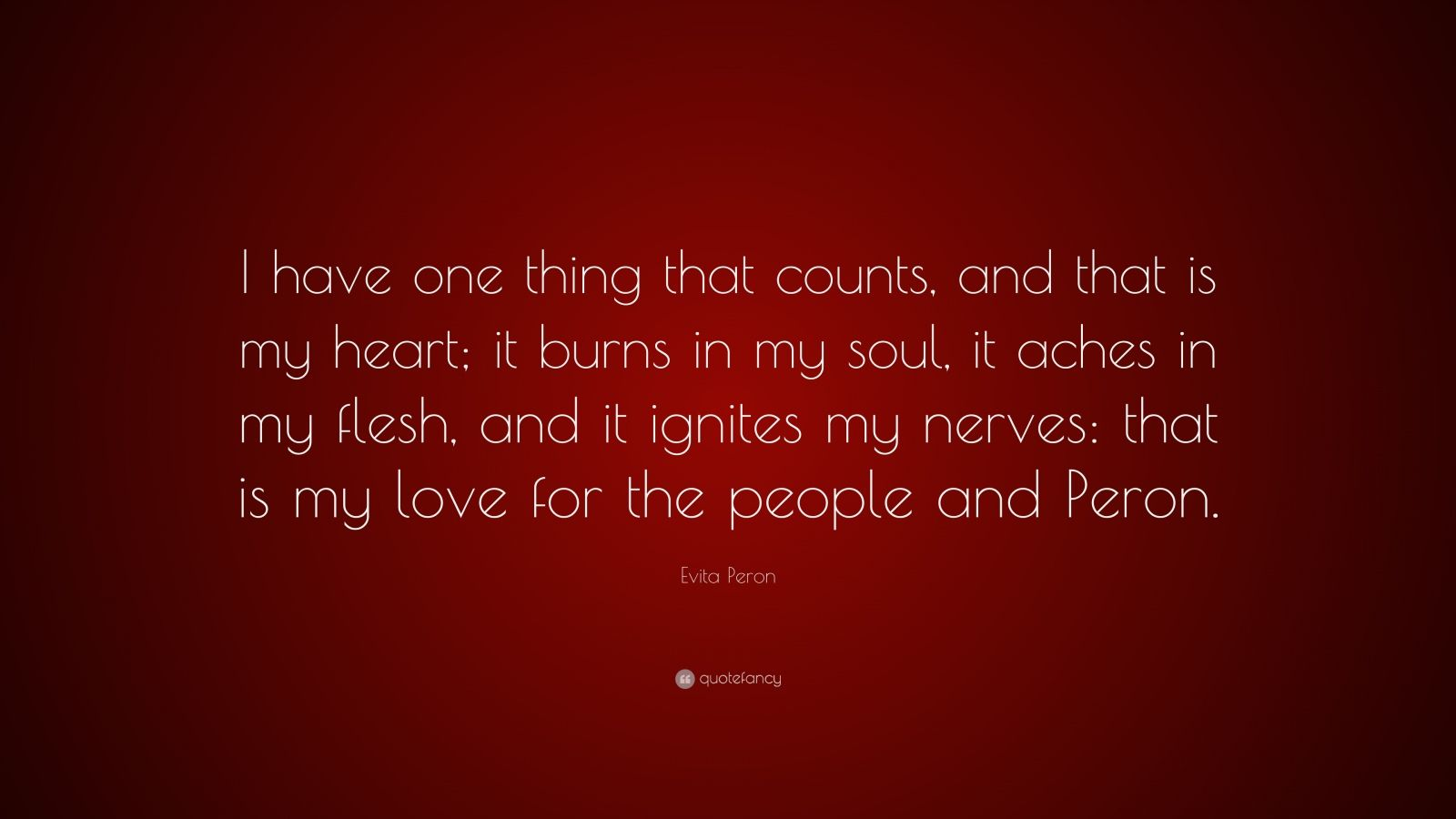 """Evita Peron Quote: """"I Have One Thing That Counts, And That"""