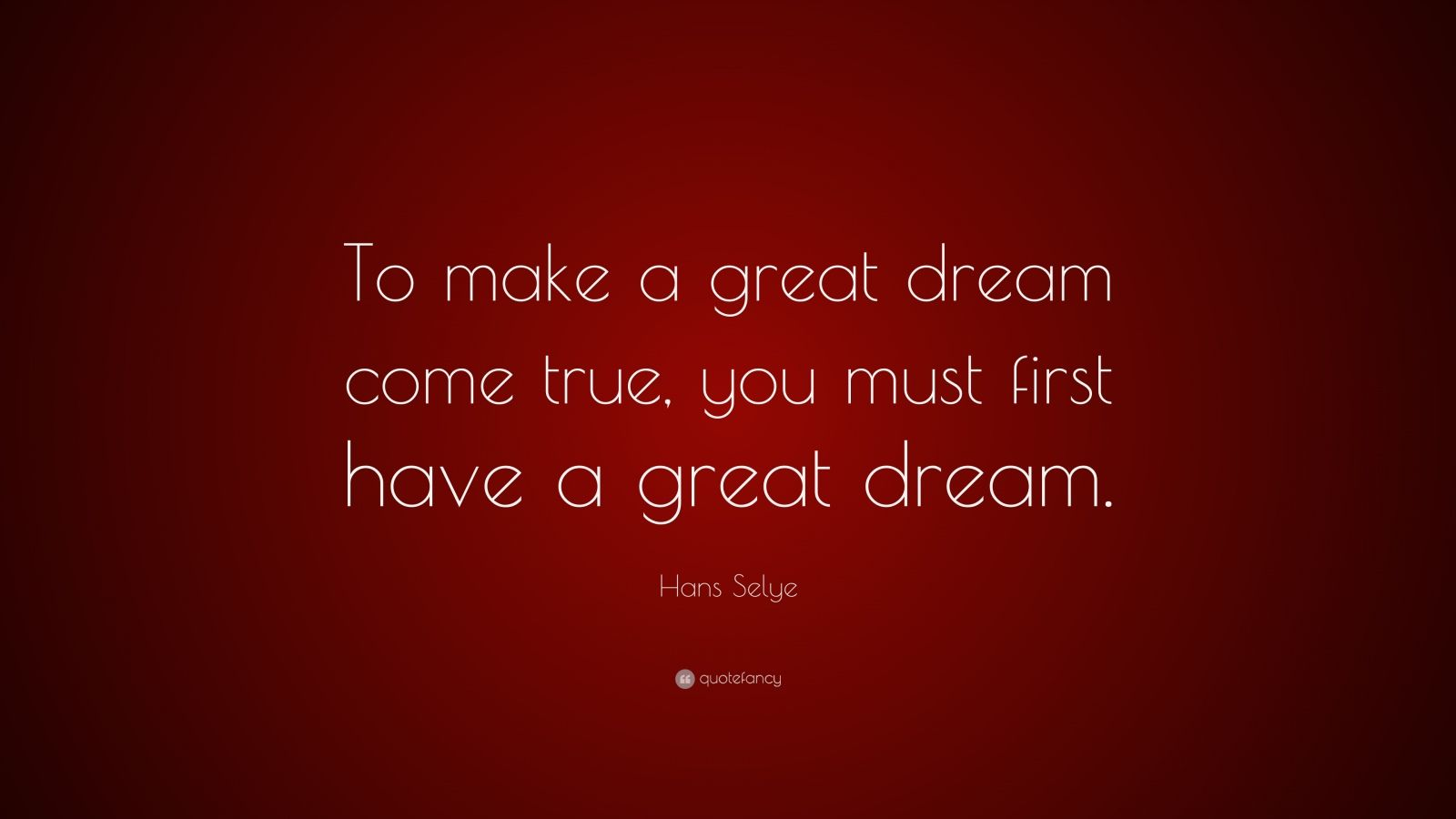 "Hans Selye Quote: ""To make a great dream come true, you must first have a great dream."""