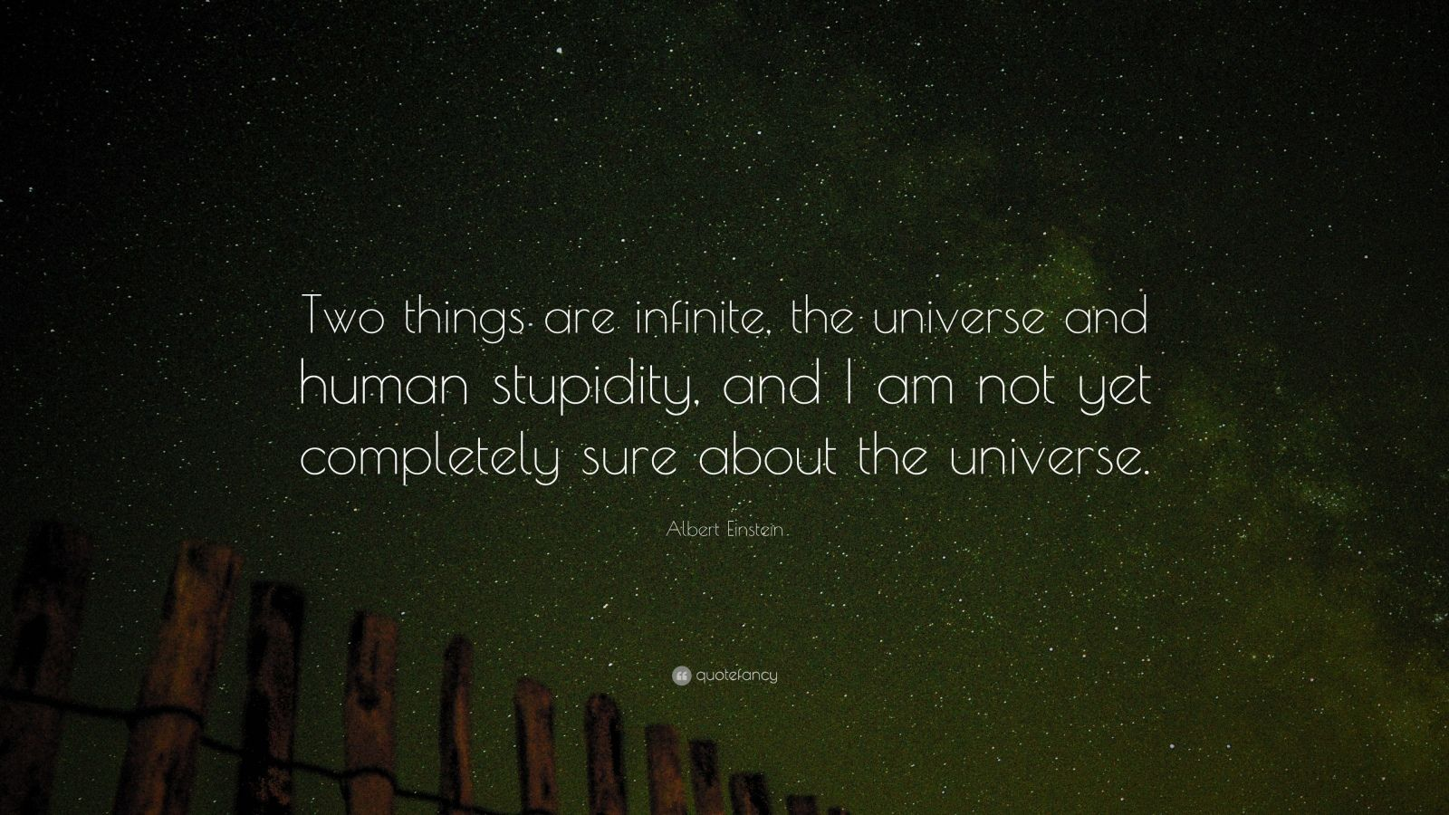 "Albert Einstein Quote: ""Two things are infinite, the universe and human stupidity, and I am not yet completely sure about the universe."""