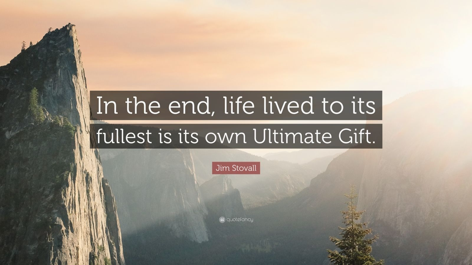 "Jim Stovall Quote: ""In the end, life lived to its fullest is its own Ultimate Gift."""