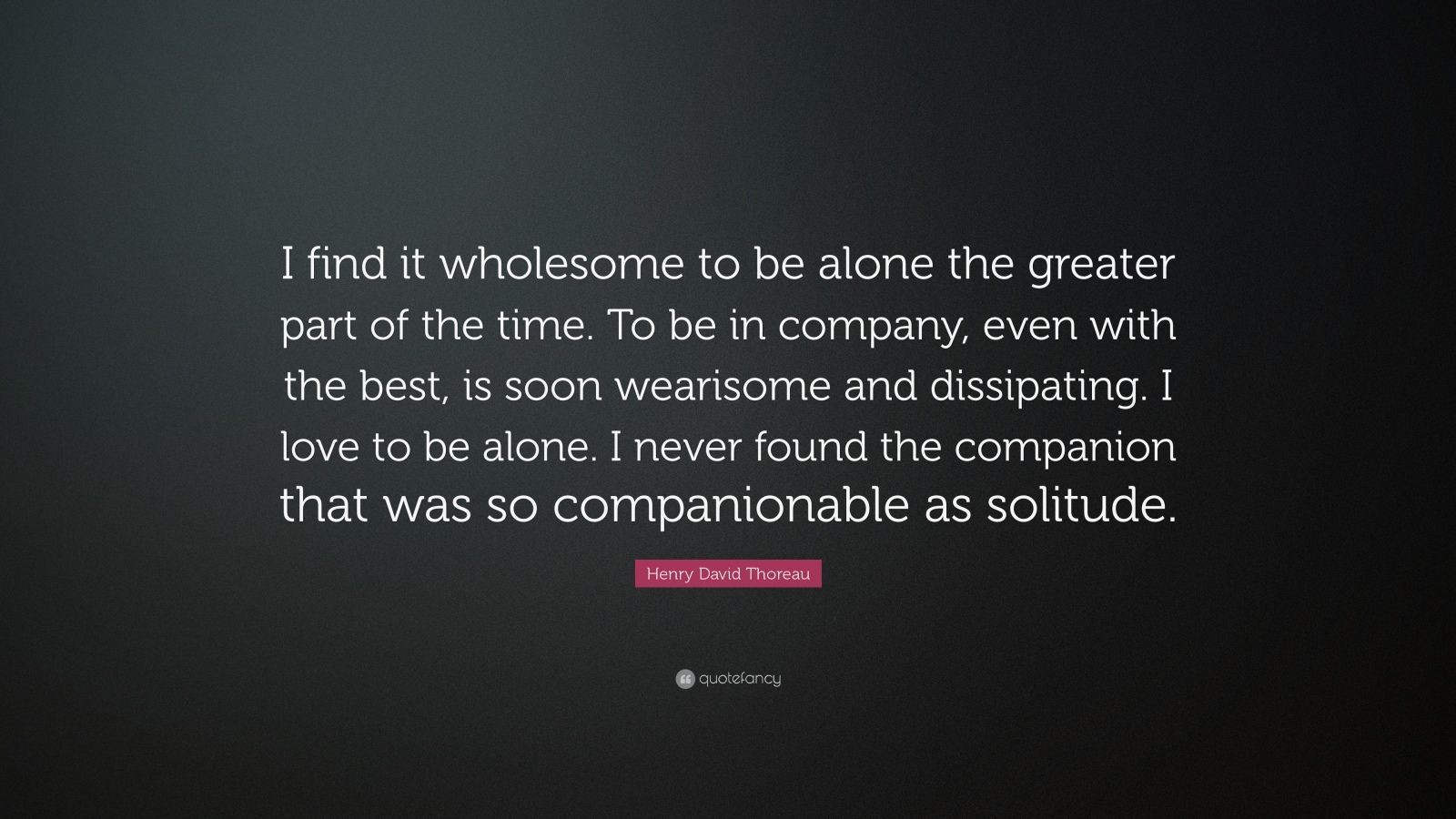 """Henry David Thoreau Quote: """"I Find It Wholesome To Be"""