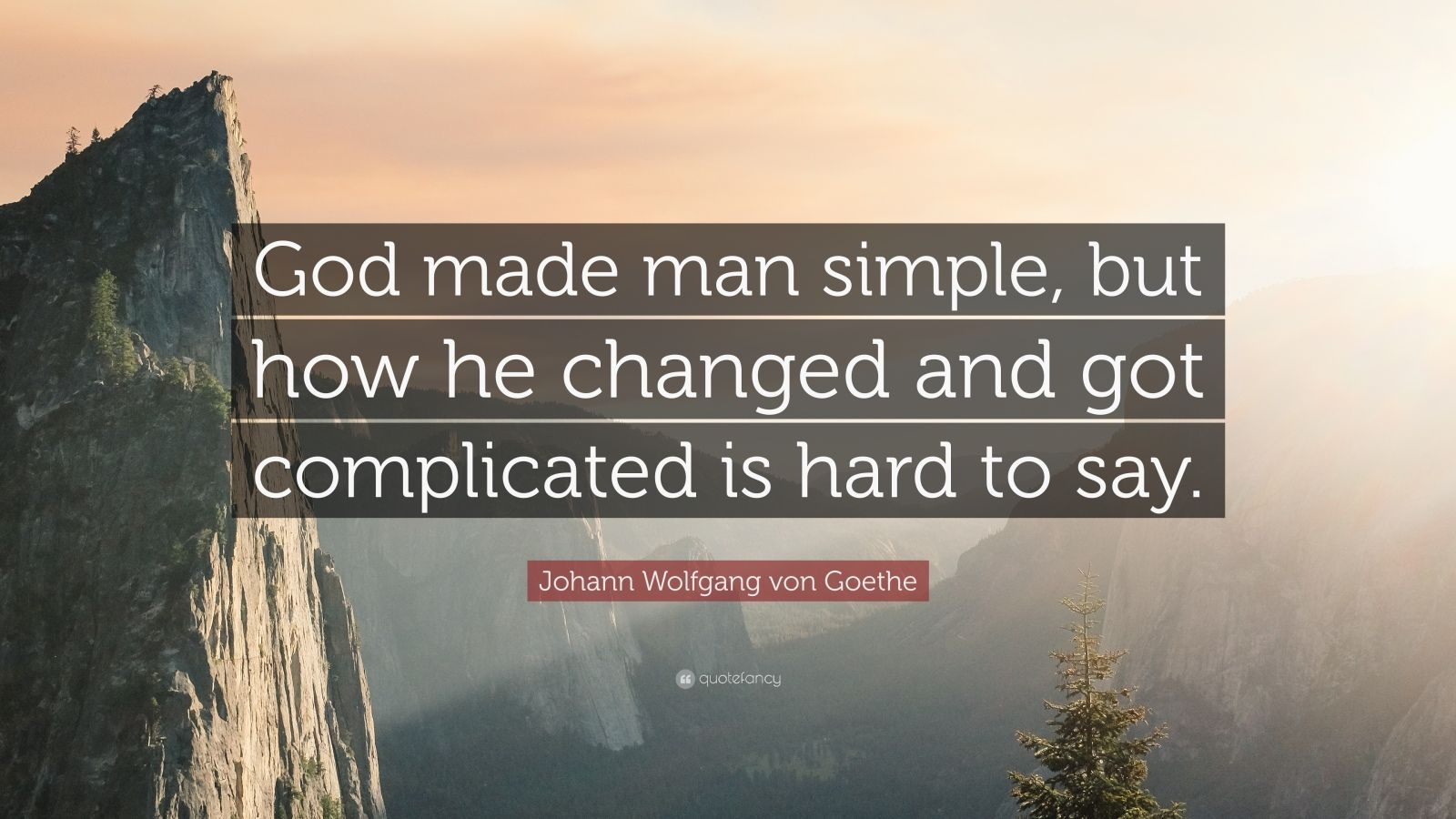 """Johann Wolfgang von Goethe Quote: """"God made man simple, but how he changed and got complicated is hard to say."""""""