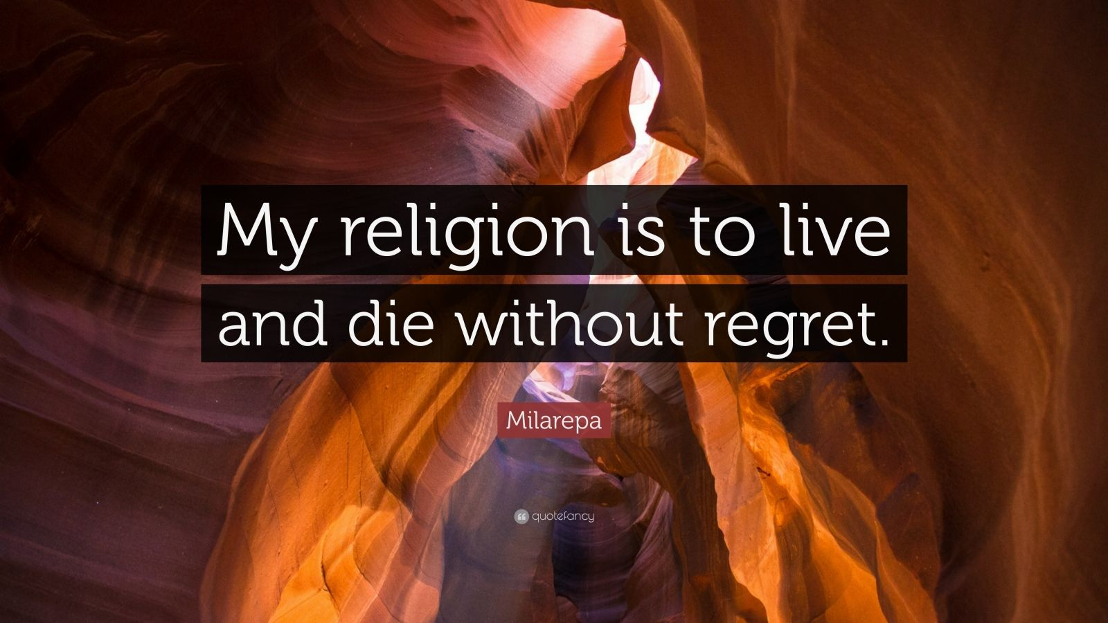 "Milarepa Quote: ""My religion is to live and die without regret."""