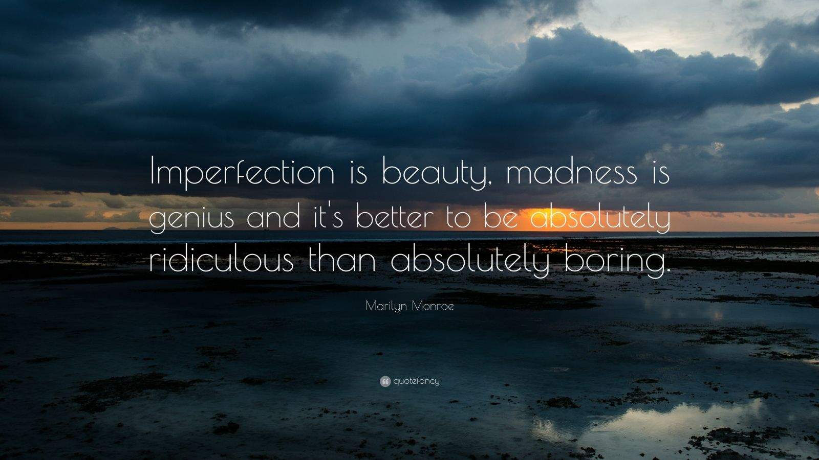 "Marilyn Monroe Quote: ""Imperfection is beauty, madness is genius and it's better to be absolutely ridiculous than absolutely boring."""