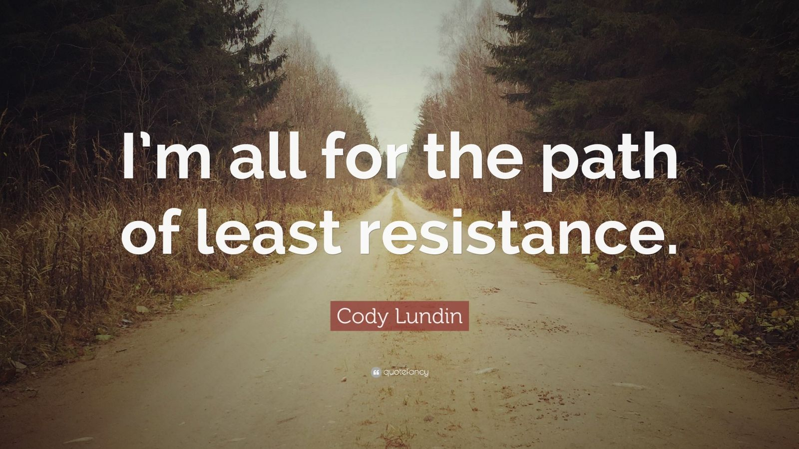 "Cody Lundin Quote: ""I'm All For The Path Of Least"