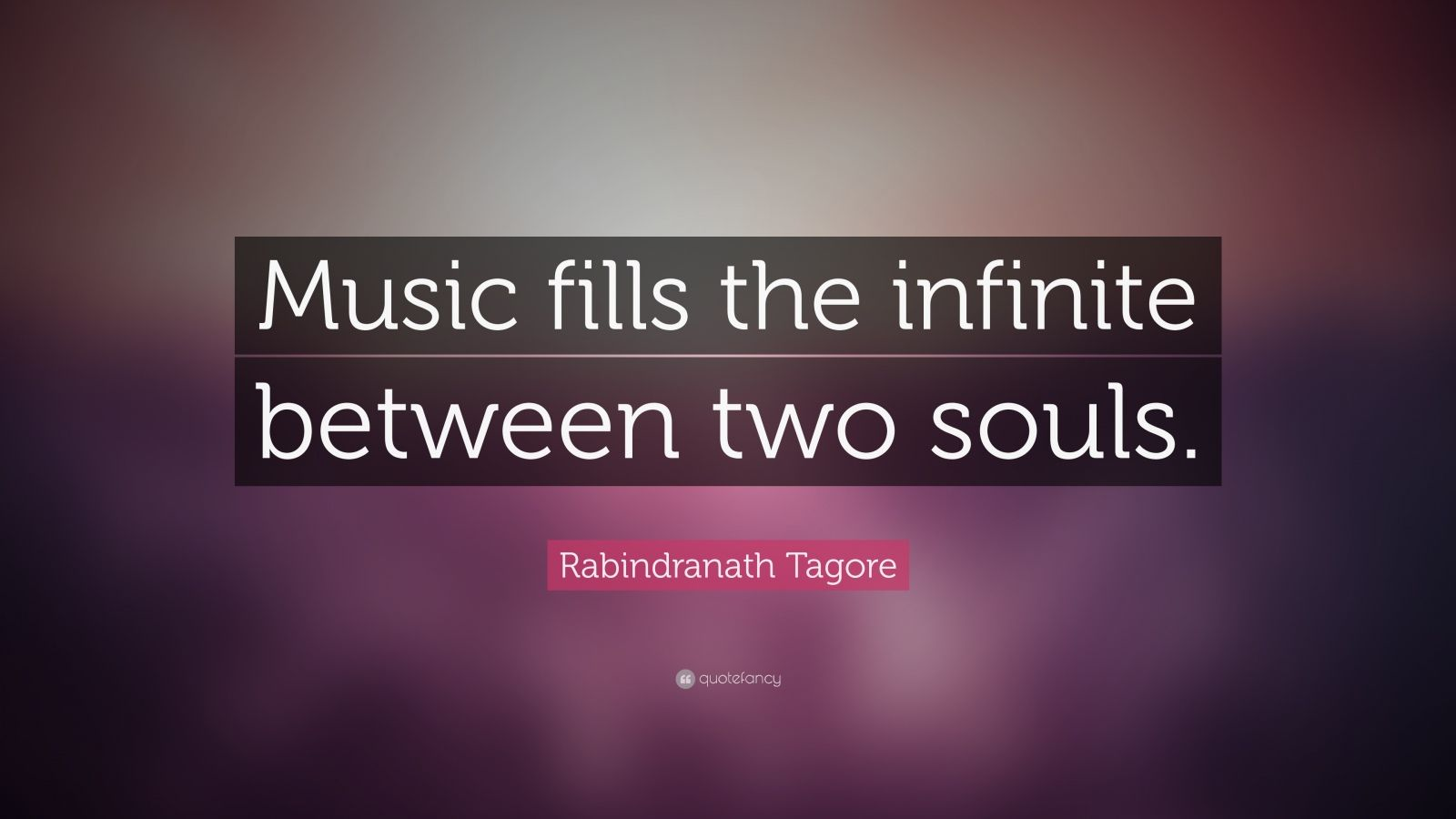 "Rabindranath Tagore Quote: ""Music fills the infinite between two souls."""
