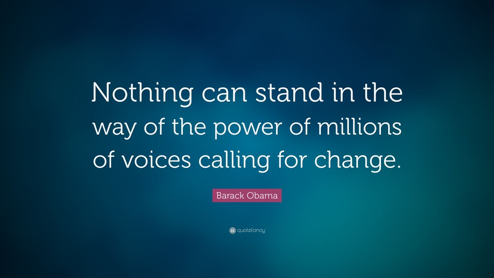 """Barack Obama Quote: """"Nothing can stand in the way of the power of millions of voices calling for change."""""""
