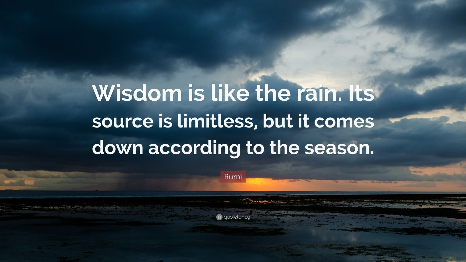 """Rumi Quote: """"Wisdom is like the rain. Its source is limitless, but it comes down according to the season."""""""