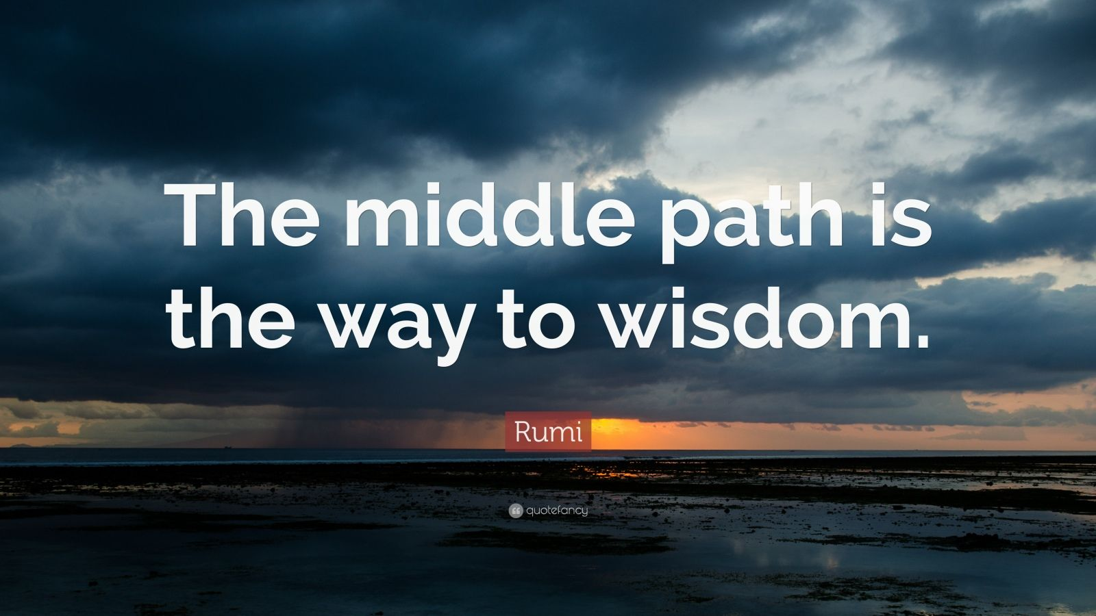 """Rumi Quote: """"The middle path is the way to wisdom."""""""