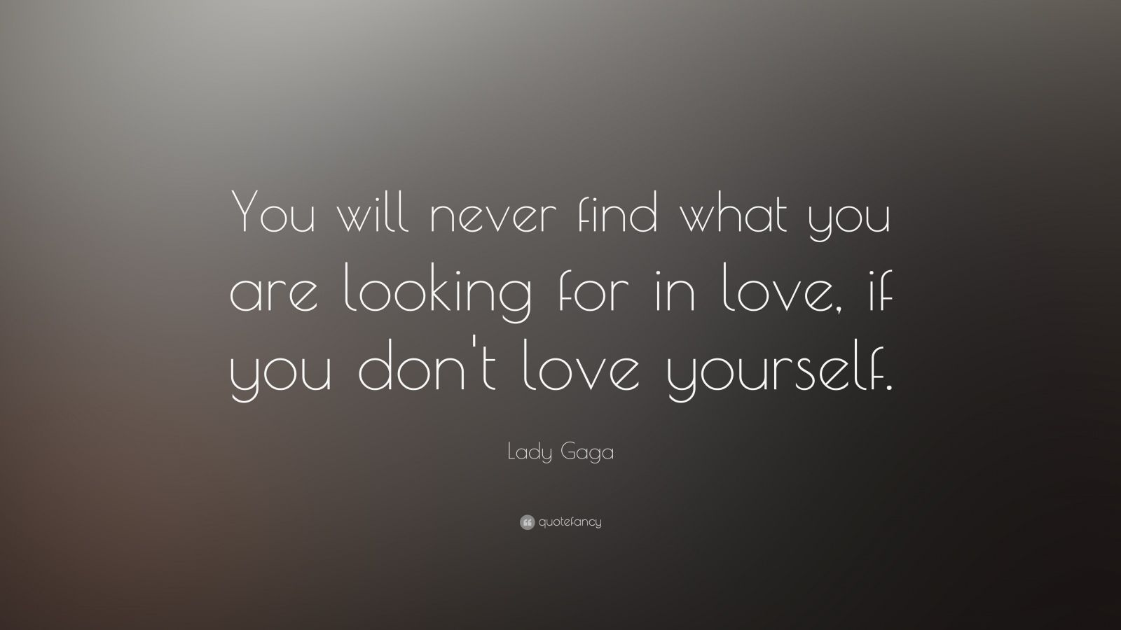 "Love Quotes You Will Find: Lady Gaga Quote: ""You Will Never Find What You Are Looking"