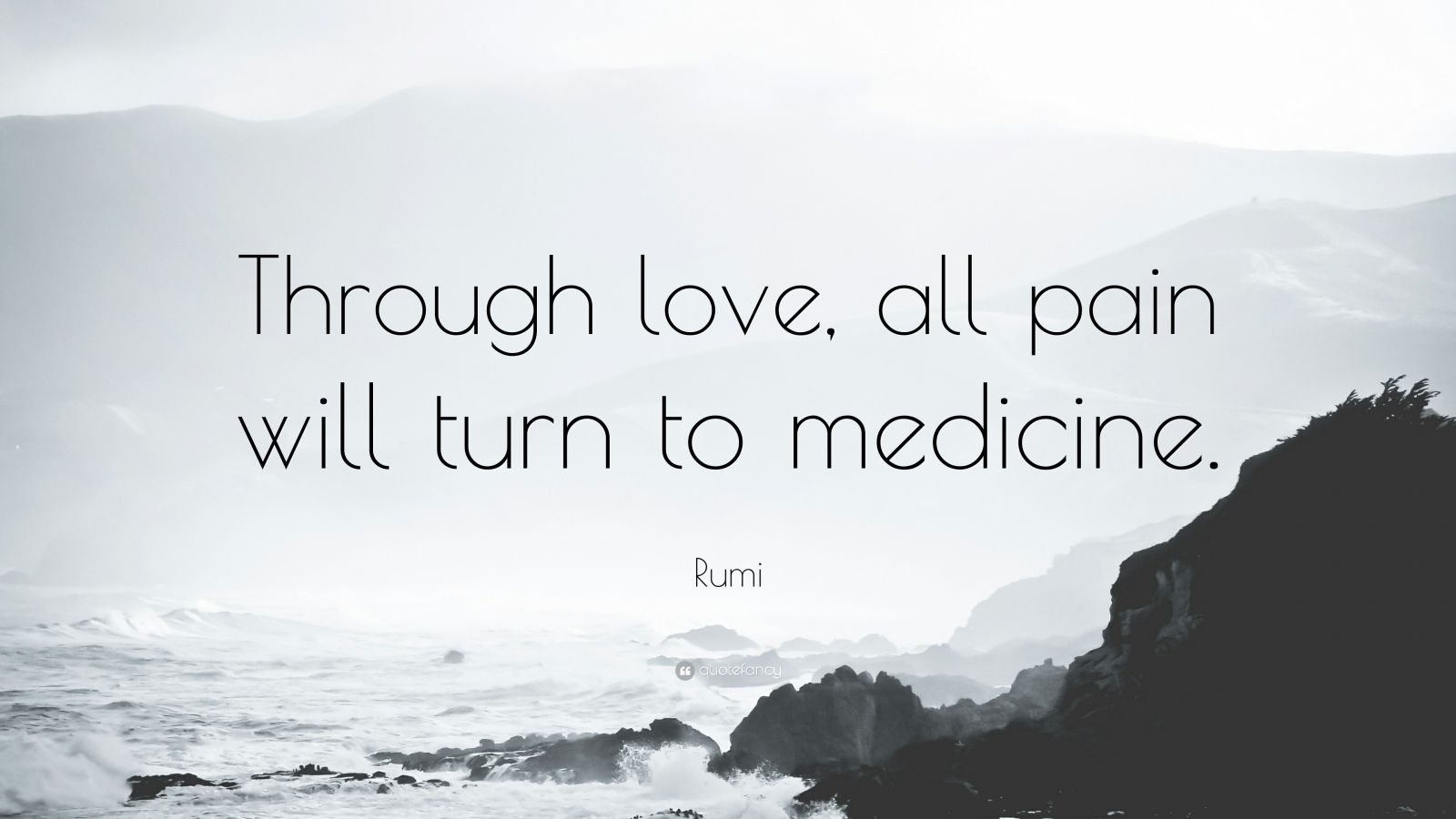 """Rumi Quote: """"Through love, all pain will turn to medicine."""""""